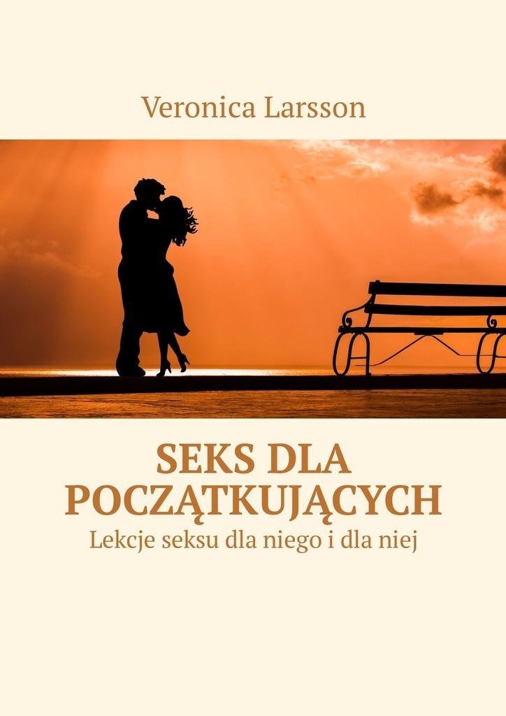 Veronica Larsson Seks dla początkujących. Lekcje seksu  niego niej
