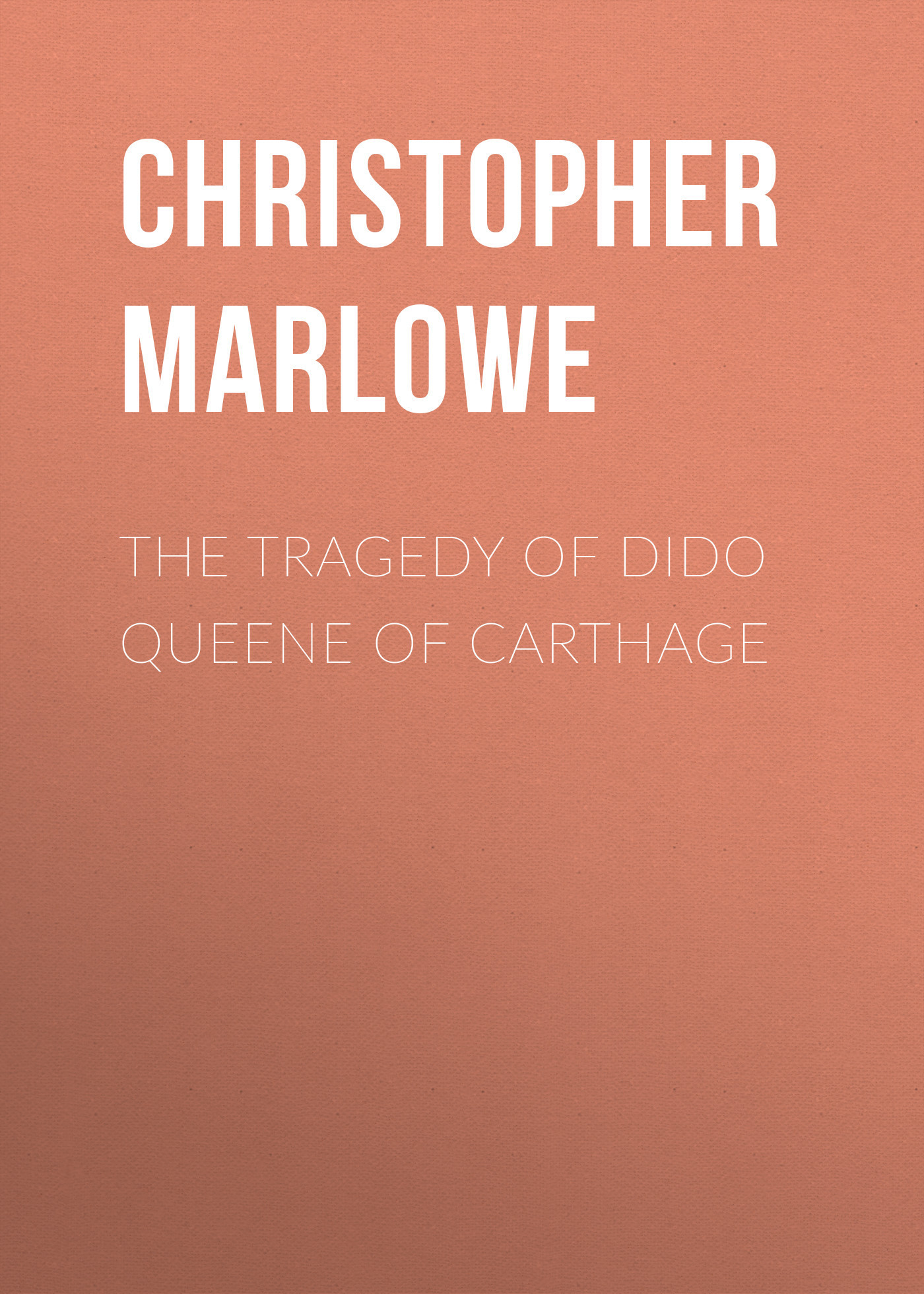 Christopher Marlowe The Tragedy of Dido Queene of Carthage dido
