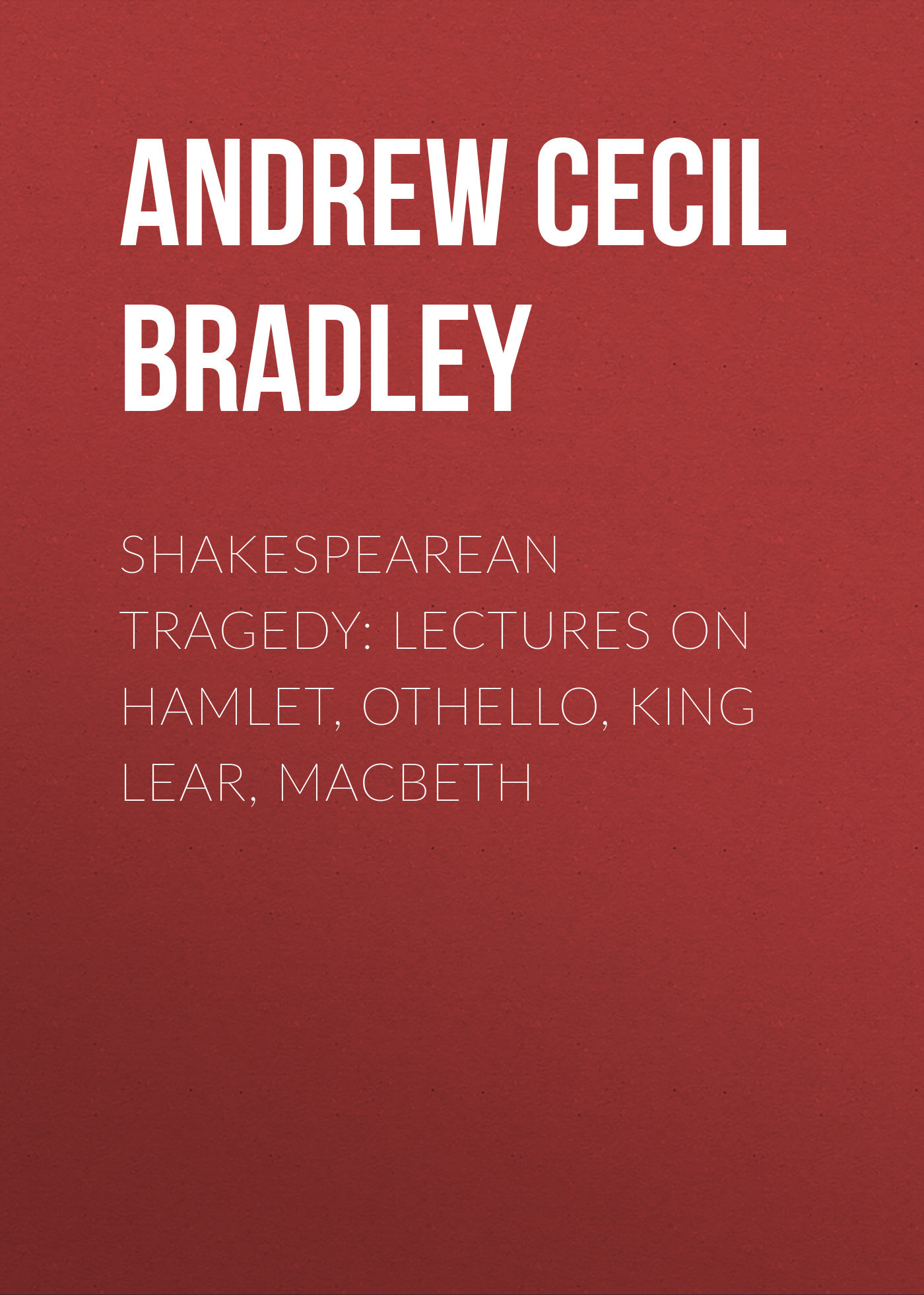 Andrew Cecil Bradley Shakespearean Tragedy: Lectures on Hamlet, Othello, King Lear, Macbeth hamlet ned r