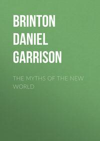 Brinton Daniel Garrison - The Myths of the New World