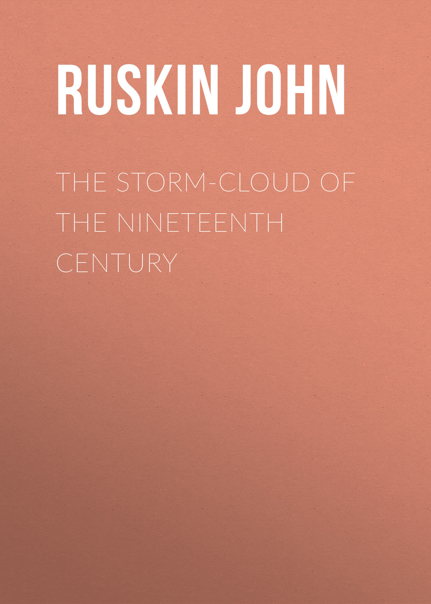 Ruskin John The Storm-Cloud of the Nineteenth Century