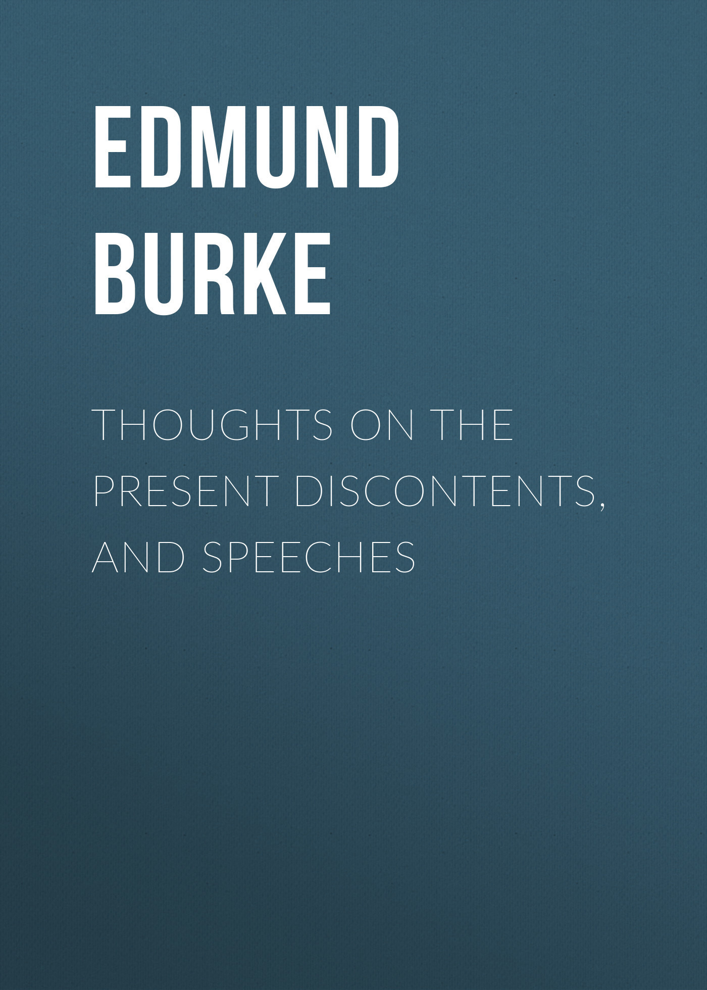 Edmund Burke Thoughts on the Present Discontents, and Speeches alexandra burke westcliff on sea