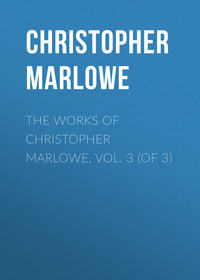 Christopher Marlowe - The Works of Christopher Marlowe, Vol. 3 (of 3)