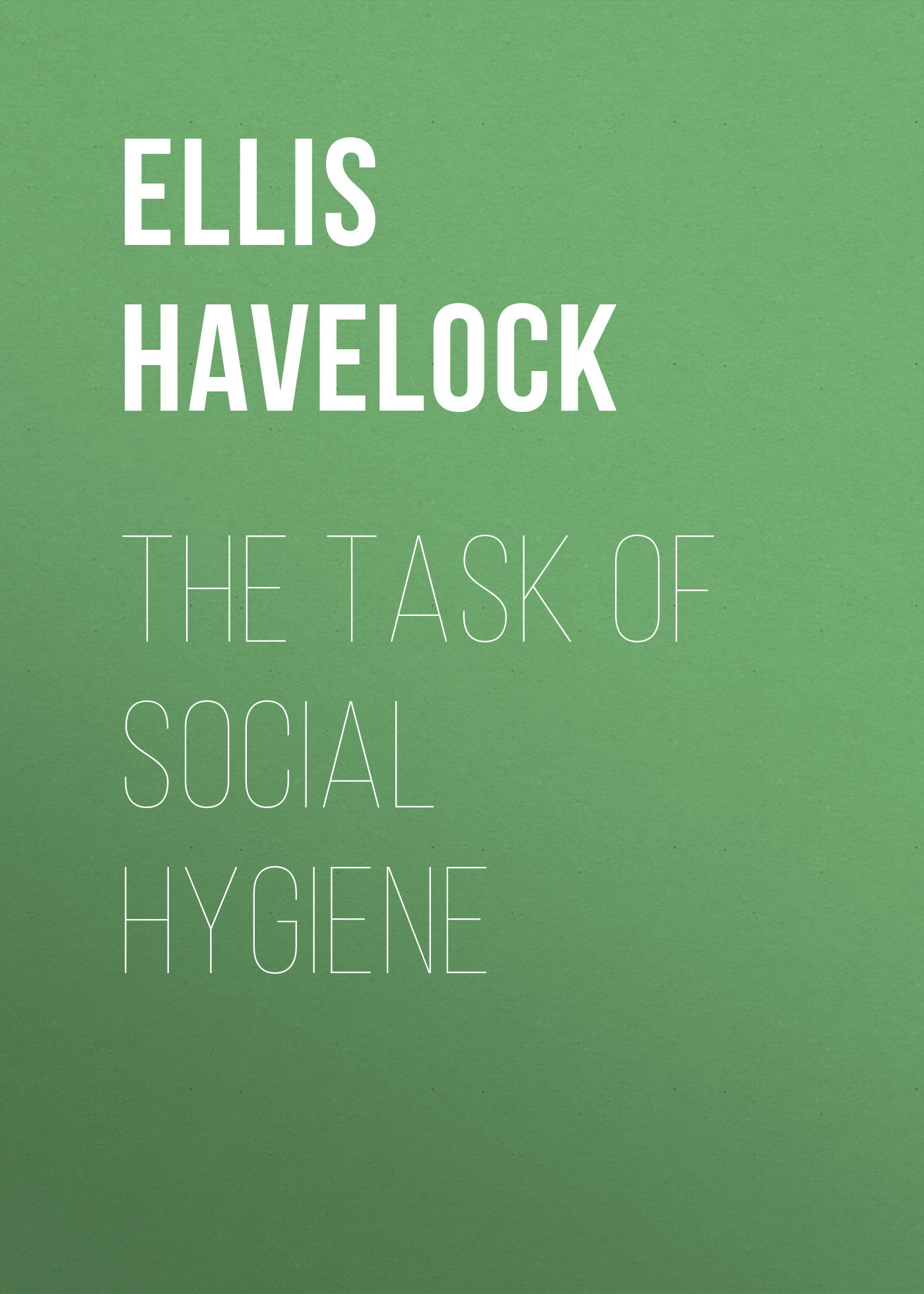 Ellis Havelock The Task of Social Hygiene