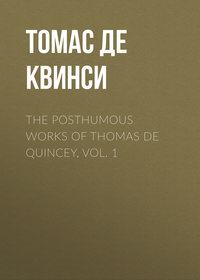 Томас де Квинси - The Posthumous Works of Thomas De Quincey, Vol. 1