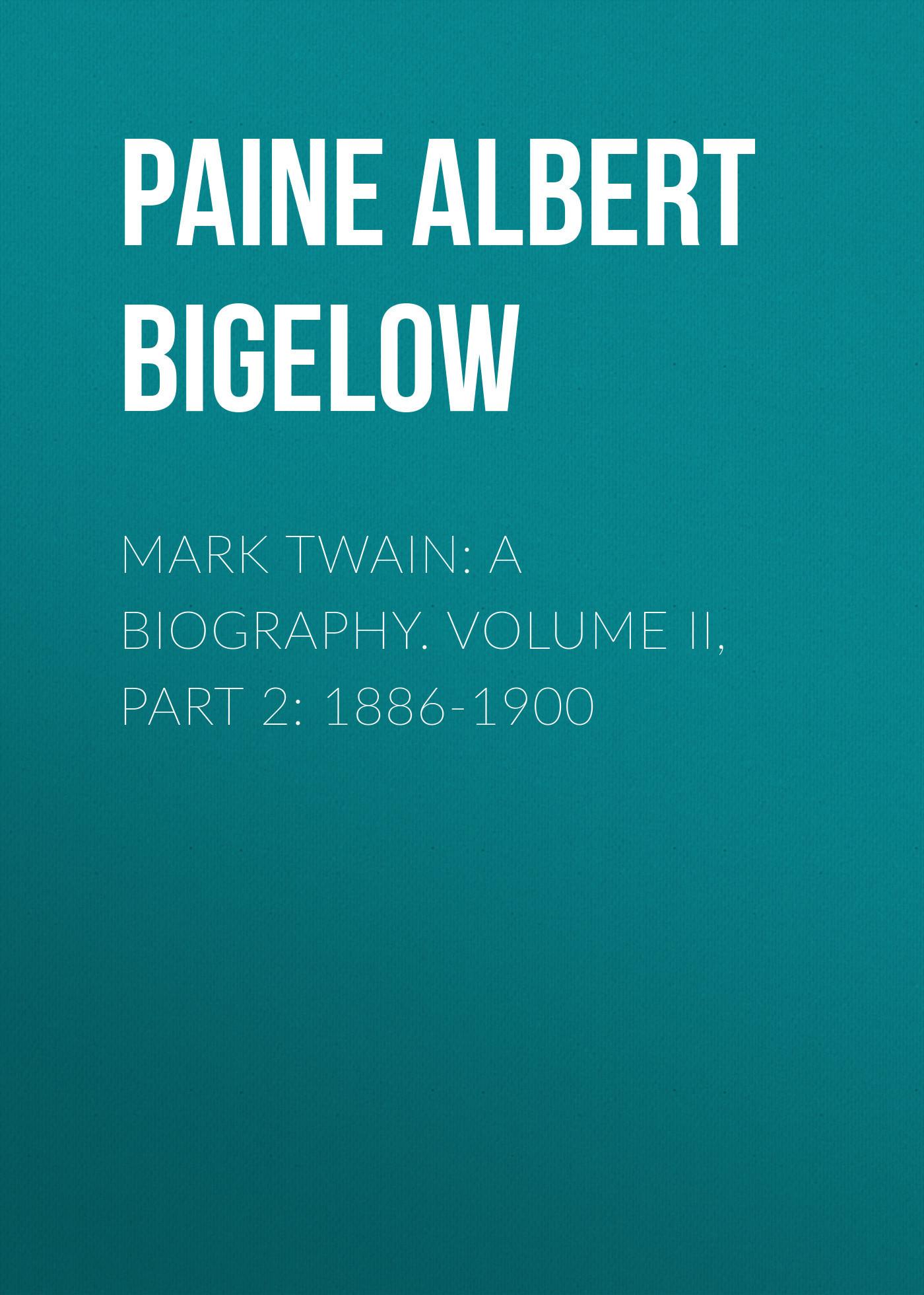 Paine Albert Bigelow Mark Twain: A Biography. Volume II, Part 2: 1886-1900 flush a biography vintage lives