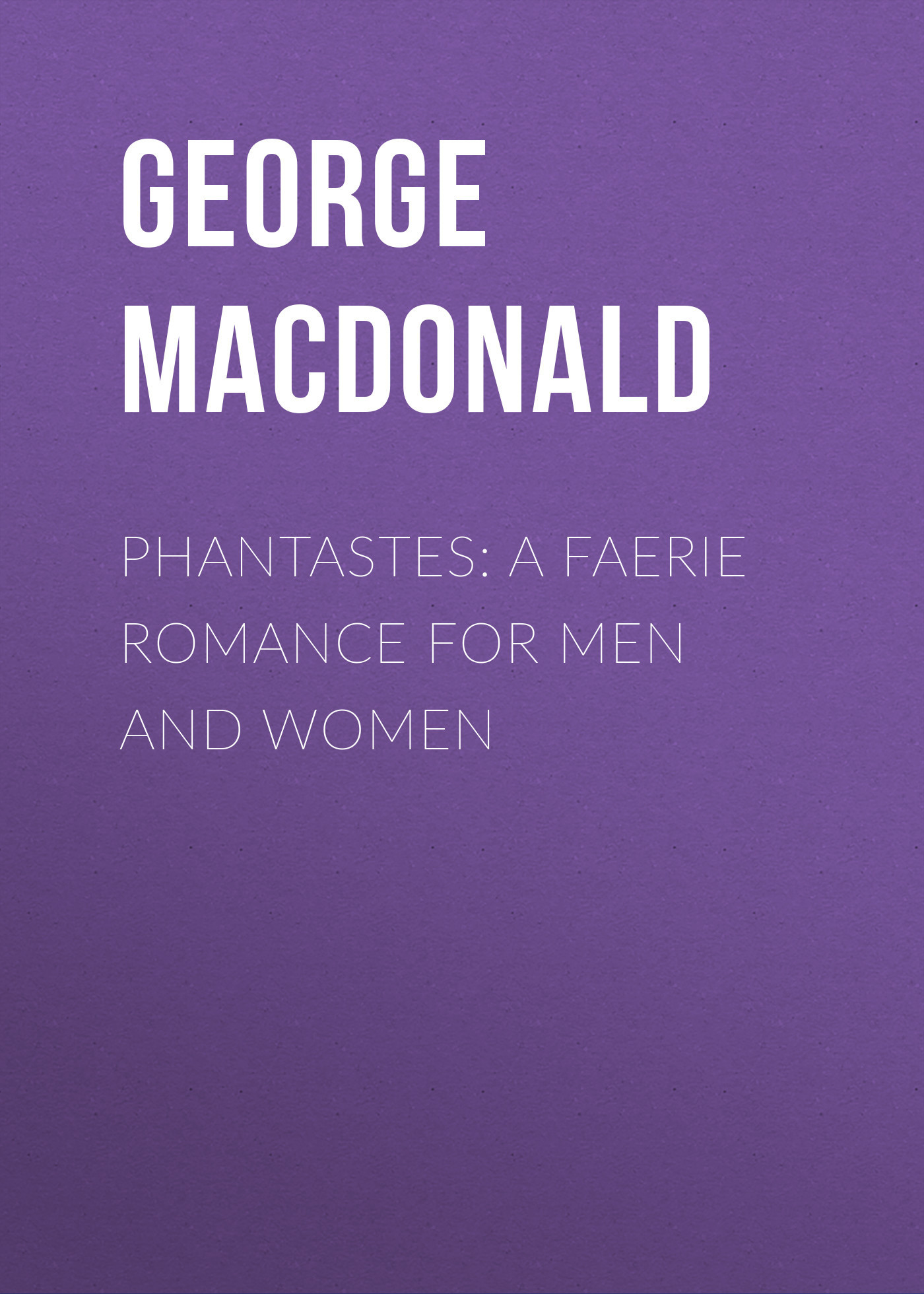 George MacDonald Phantastes: A Faerie Romance for Men and Women