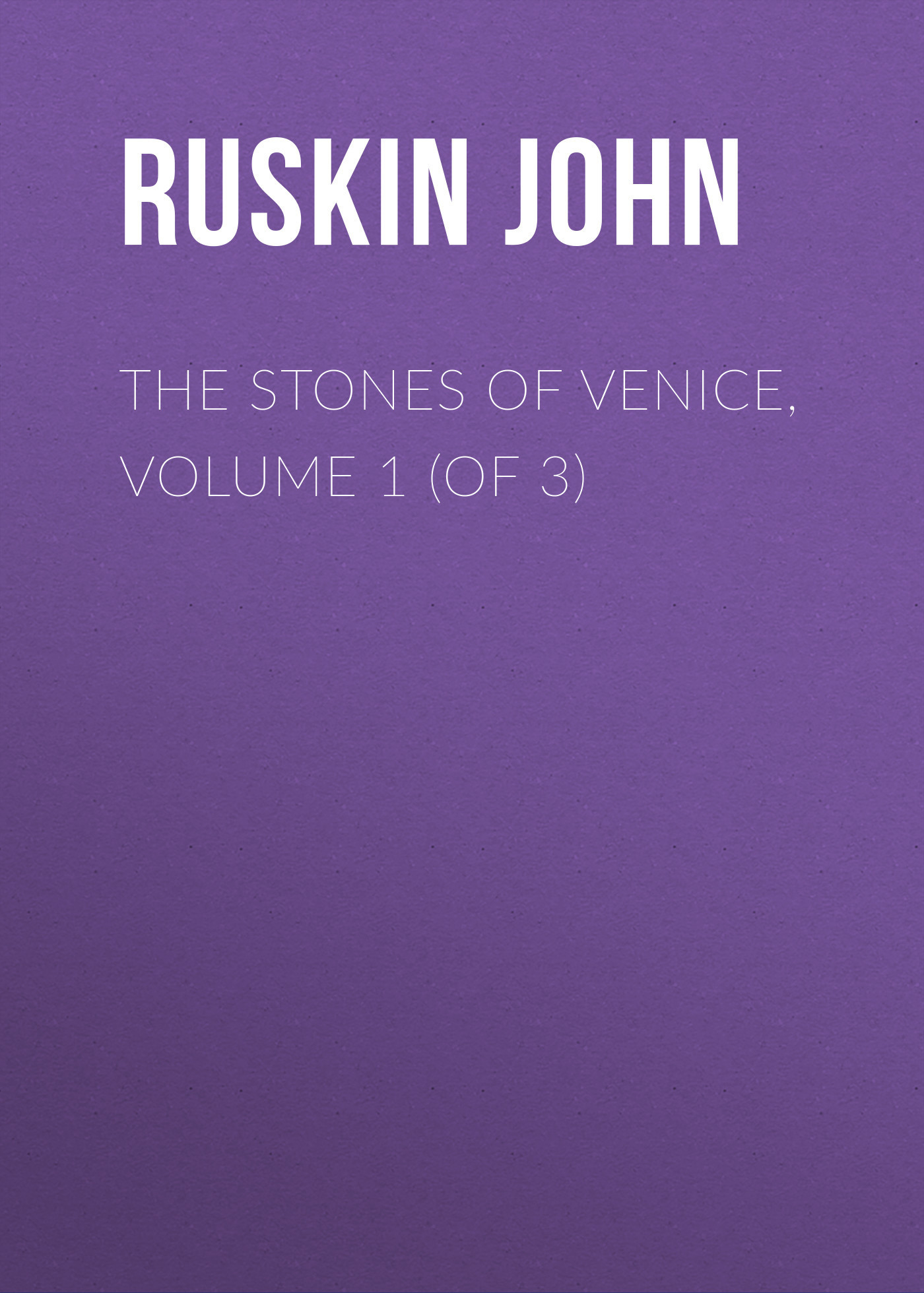 Ruskin John The Stones of Venice, Volume 1 (of 3) dent john charles the canadian portrait gallery volume 3 of 4