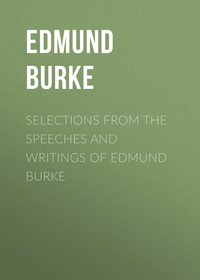 Edmund Burke - Selections from the Speeches and Writings of Edmund Burke