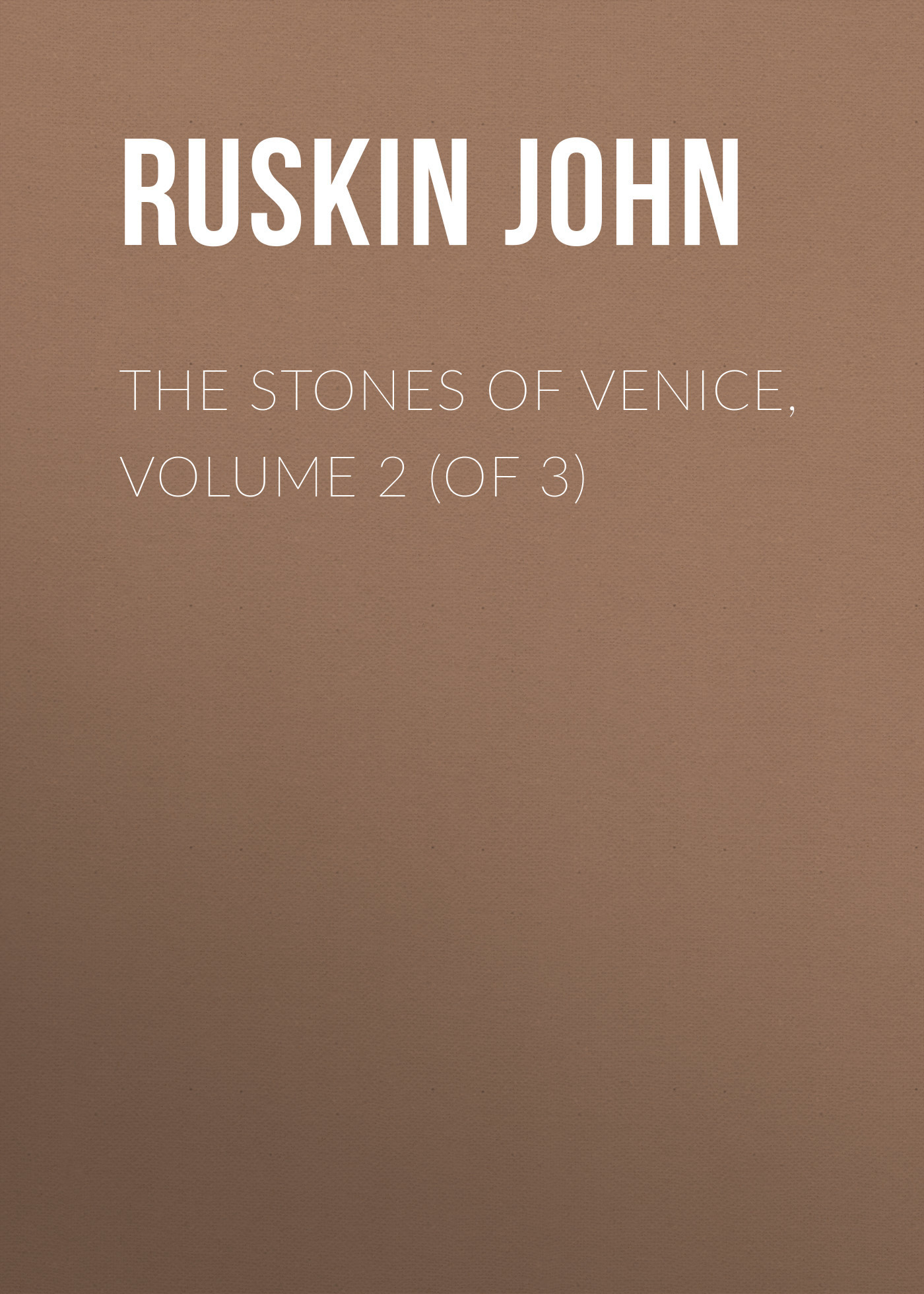 Ruskin John The Stones of Venice, Volume 2 (of 3)