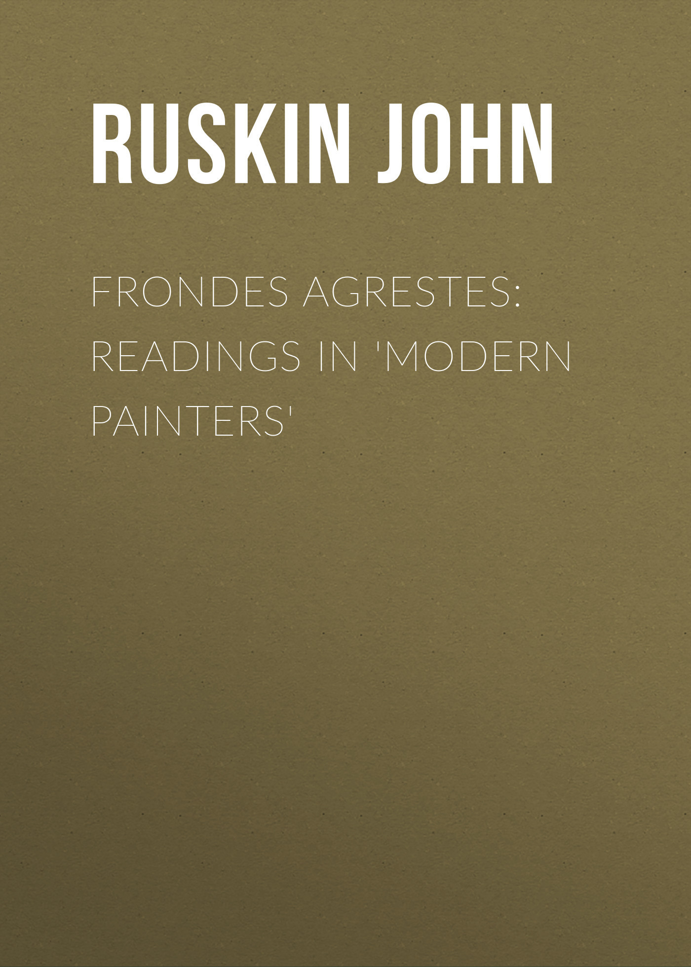 Frondes Agrestes: Readings in 'Modern Painters'