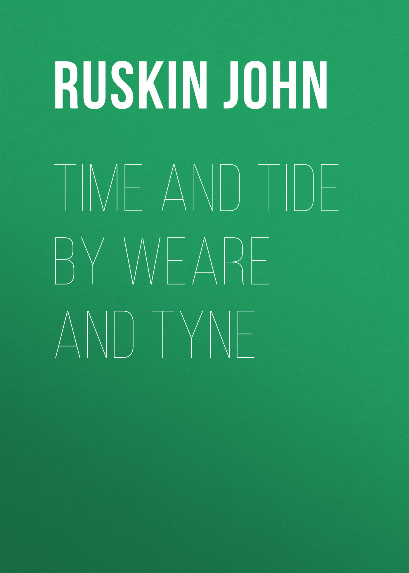 Ruskin John Time and Tide by Weare and Tyne