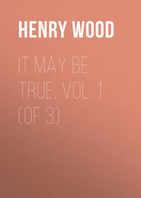 Henry Wood - It May Be True, Vol. 1 (of 3)
