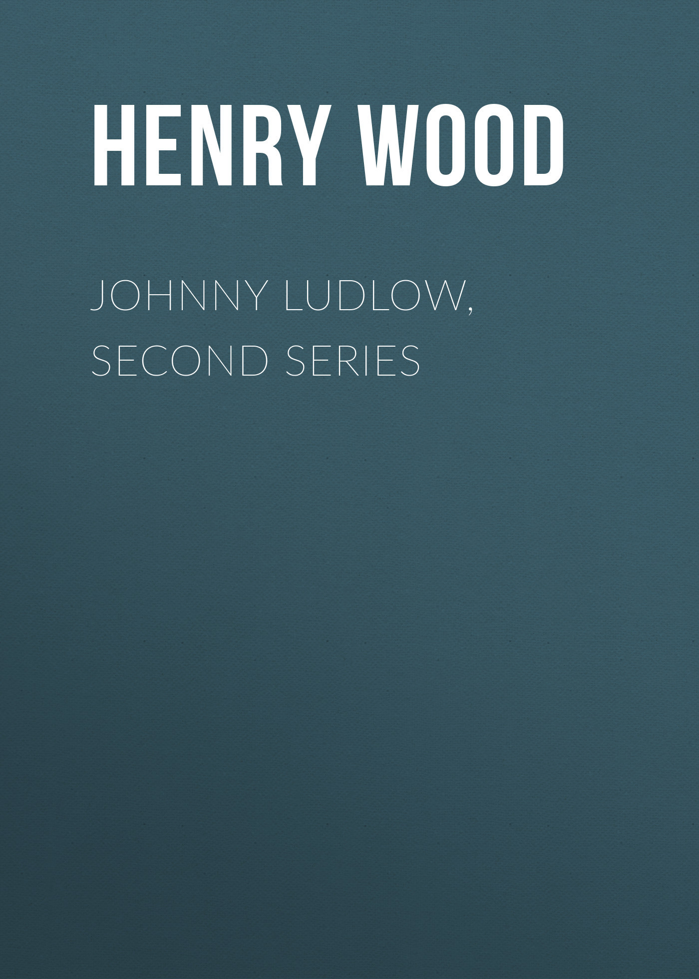 Henry Wood Johnny Ludlow, Second Series henry wood east lynne