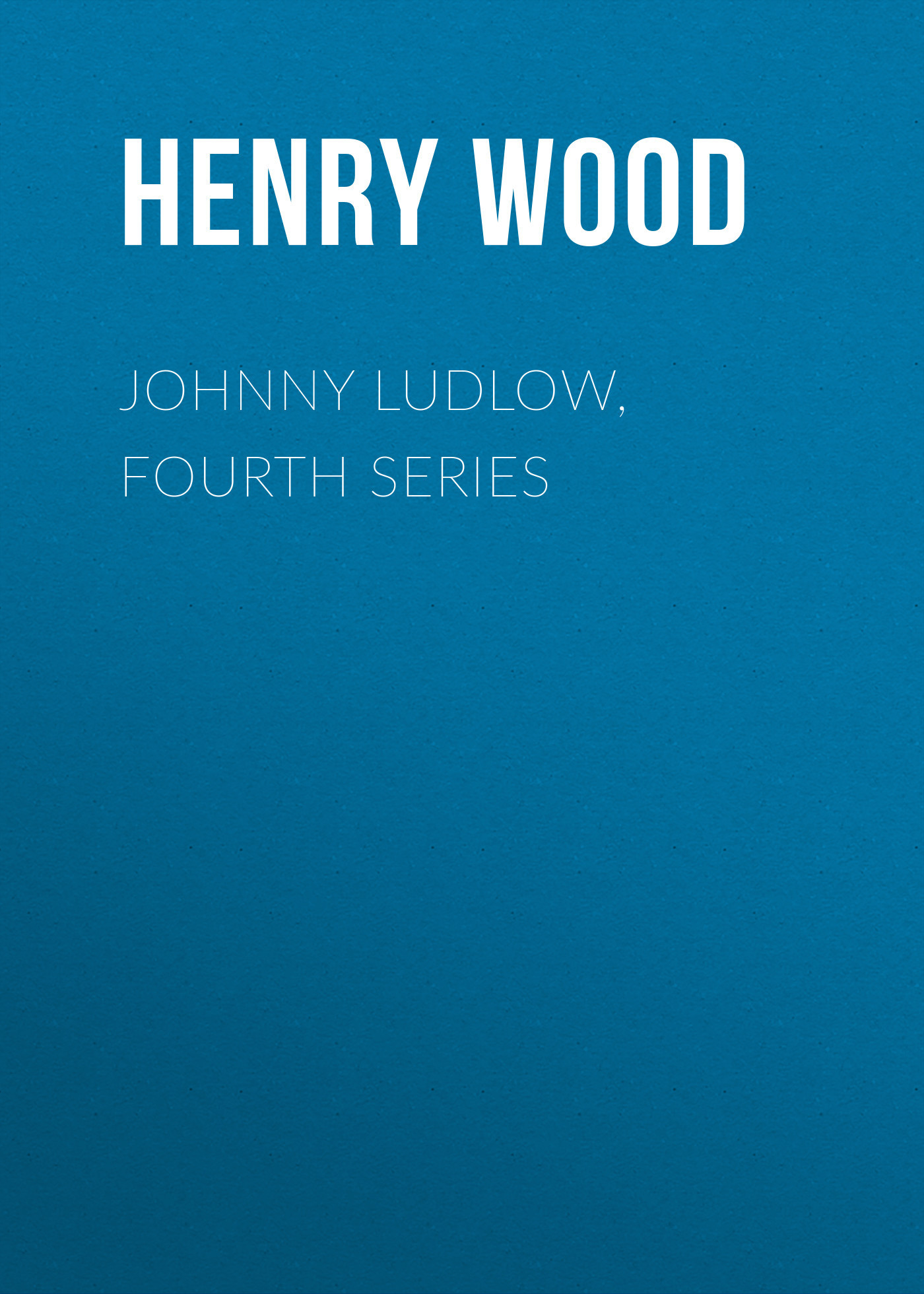 Henry Wood Johnny Ludlow, Fourth Series henry wood trevlyn hold