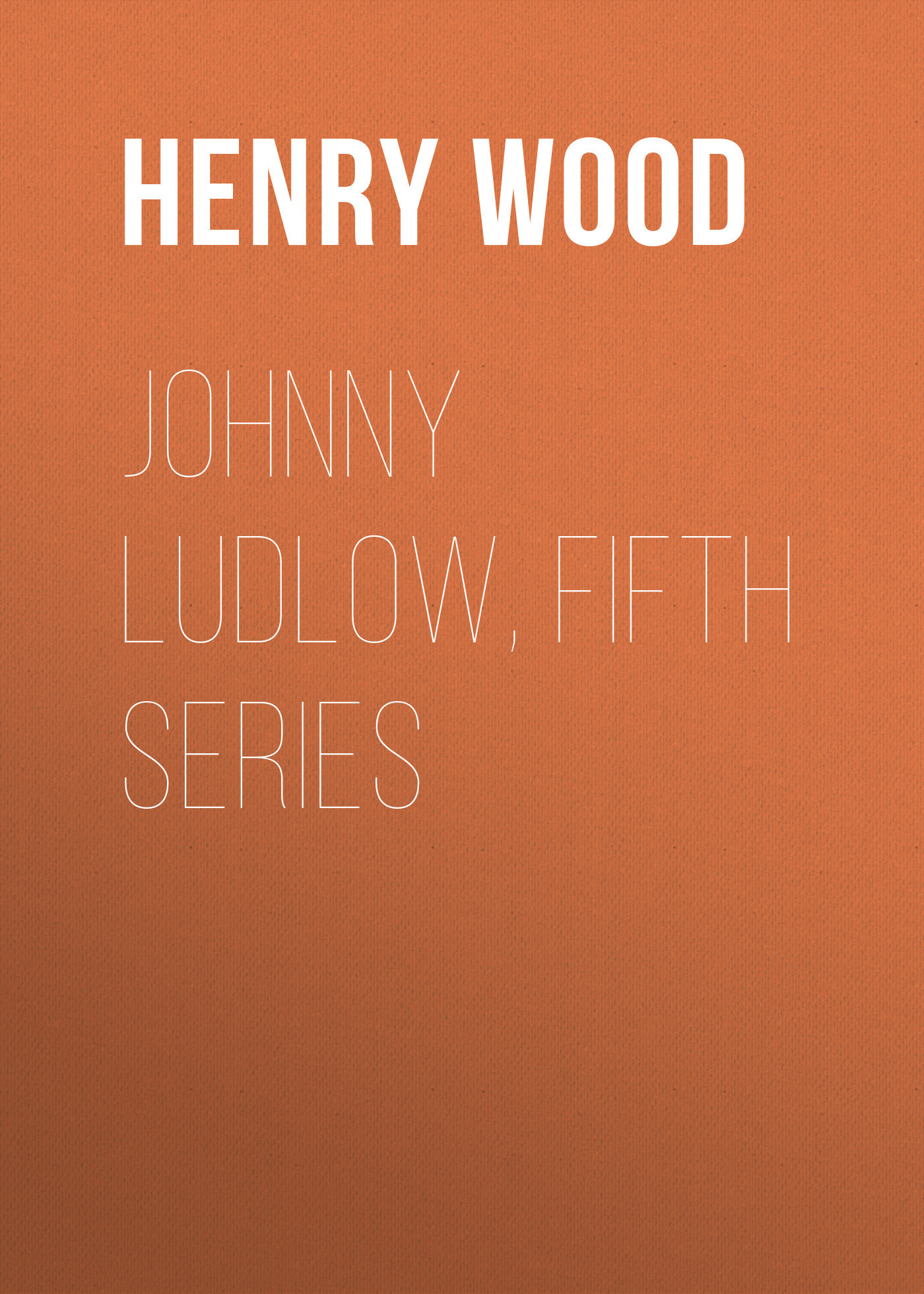 Henry Wood Johnny Ludlow, Fifth Series henry wood east lynne