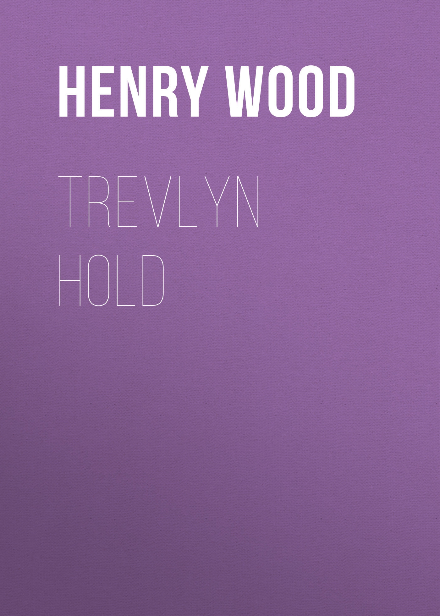 Henry Wood Trevlyn Hold henry wood east lynne