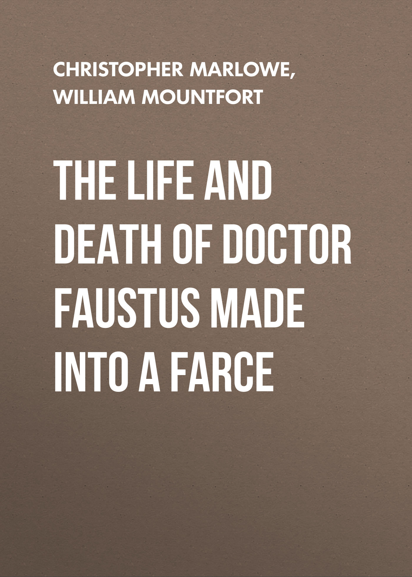 Christopher Marlowe The Life and Death of Doctor Faustus Made into a Farce cd iron maiden a matter of life and death