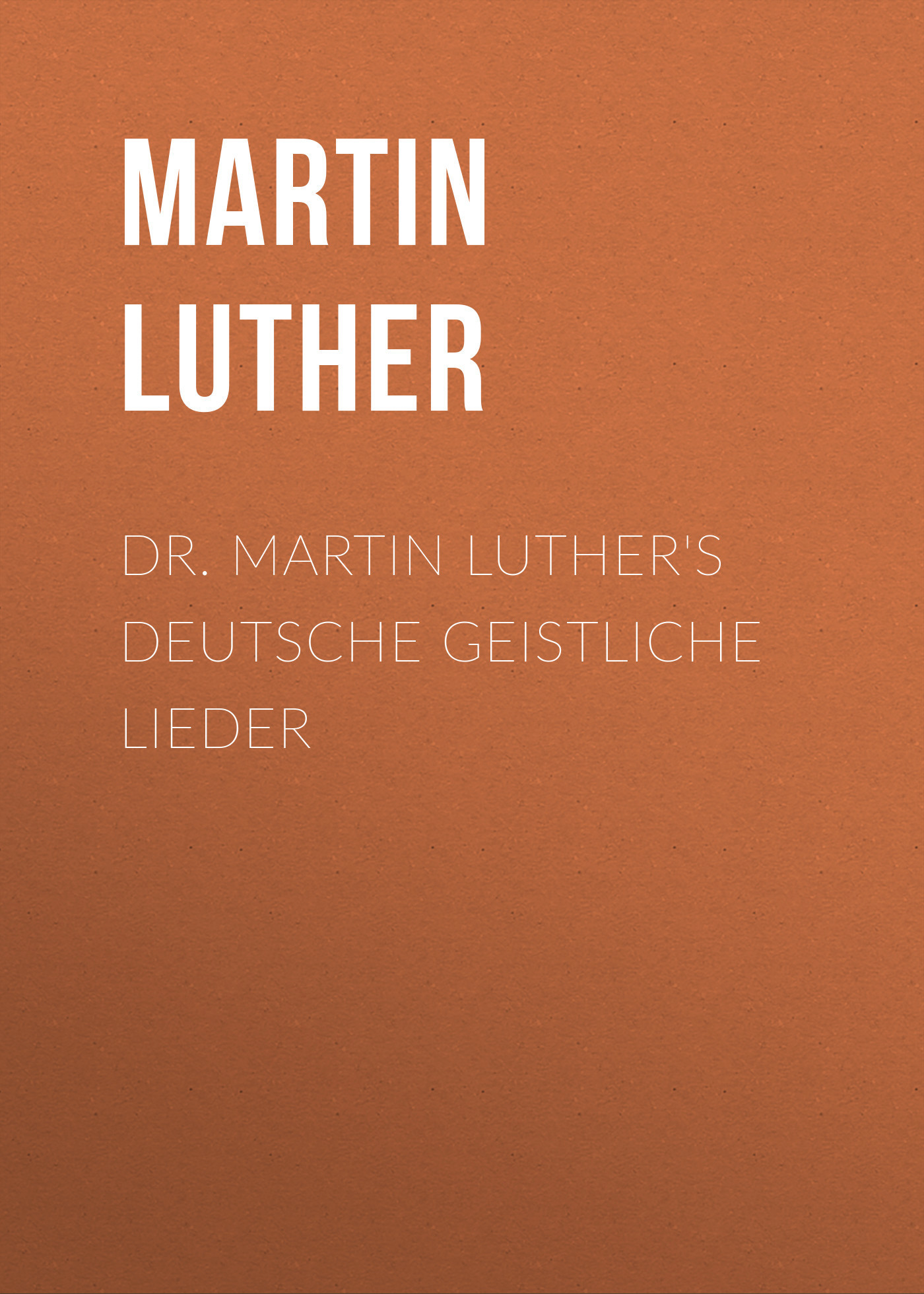 Martin Luther Dr. Martin Luther's Deutsche Geistliche Lieder кеды martin pescatore martin pescatore ma108awtan77