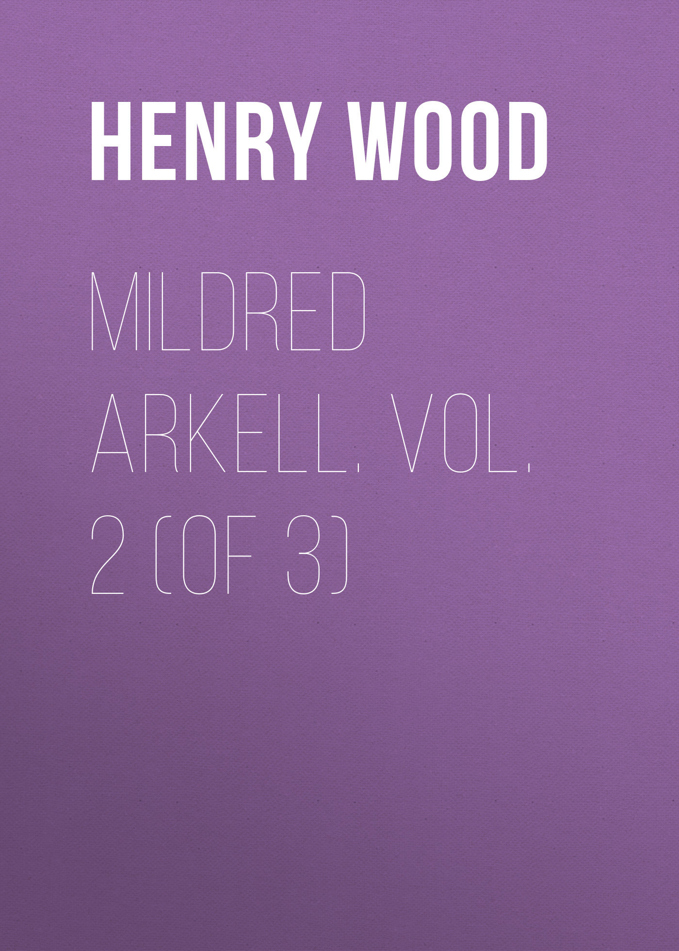 Henry Wood Mildred Arkell. Vol. 2 (of 3) henry wood east lynne