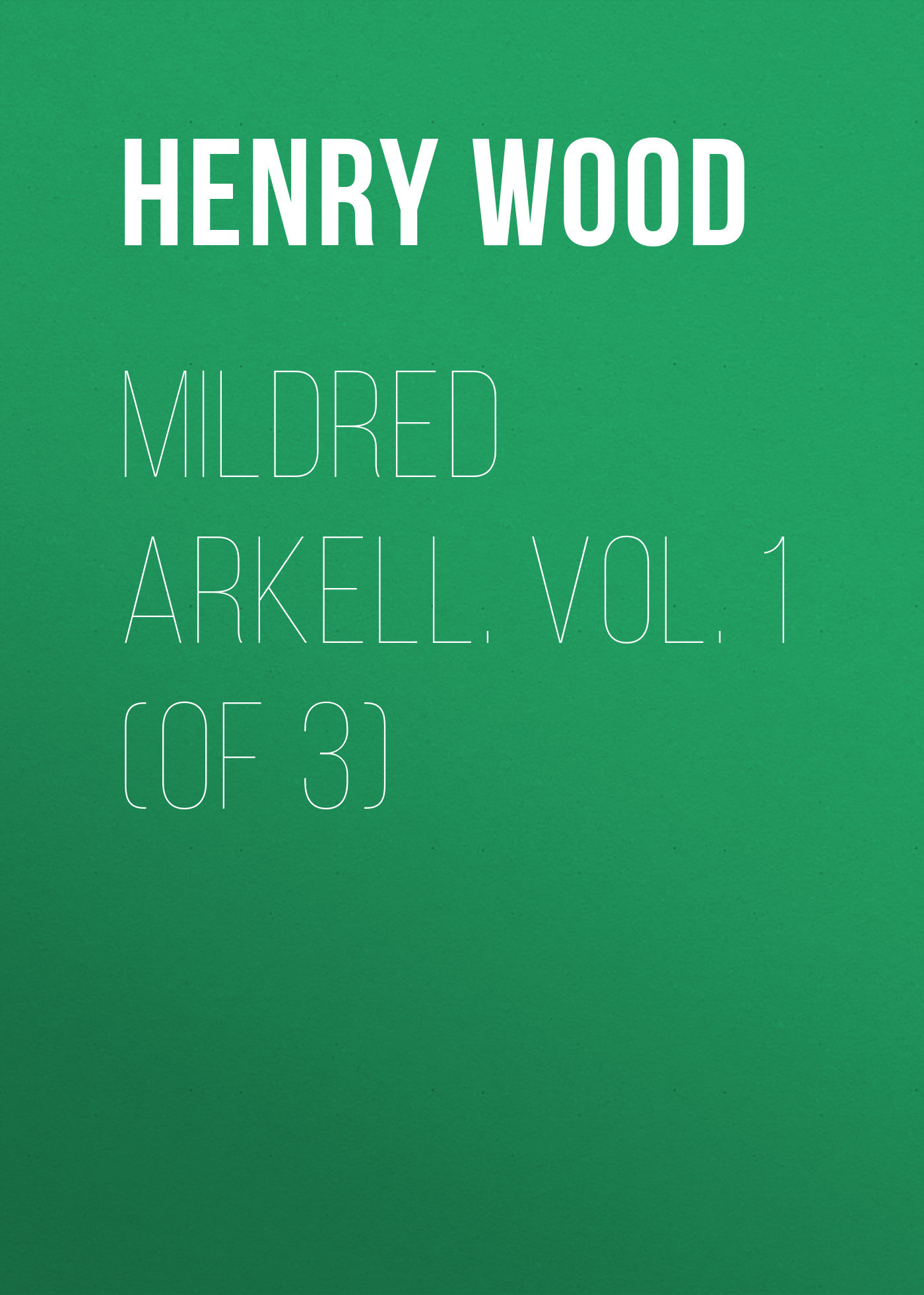 Henry Wood Mildred Arkell. Vol. 1 (of 3) henry wood mildred arkell vol 3 of 3