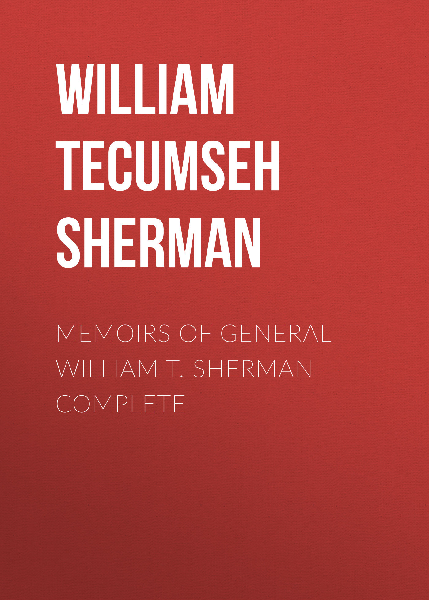 William Tecumseh Sherman Memoirs of General William T. Sherman — Complete looking after william