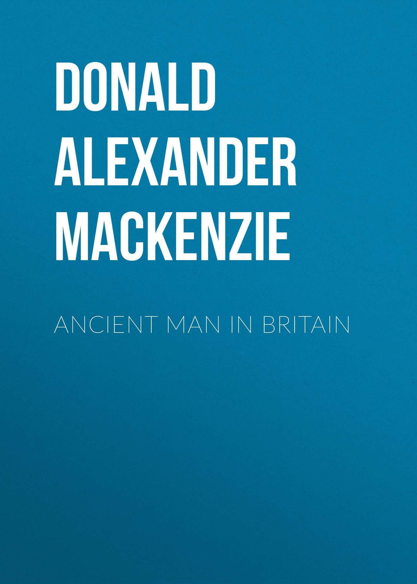 Donald Alexander Mackenzie Ancient Man in Britain alexander fleming – the man