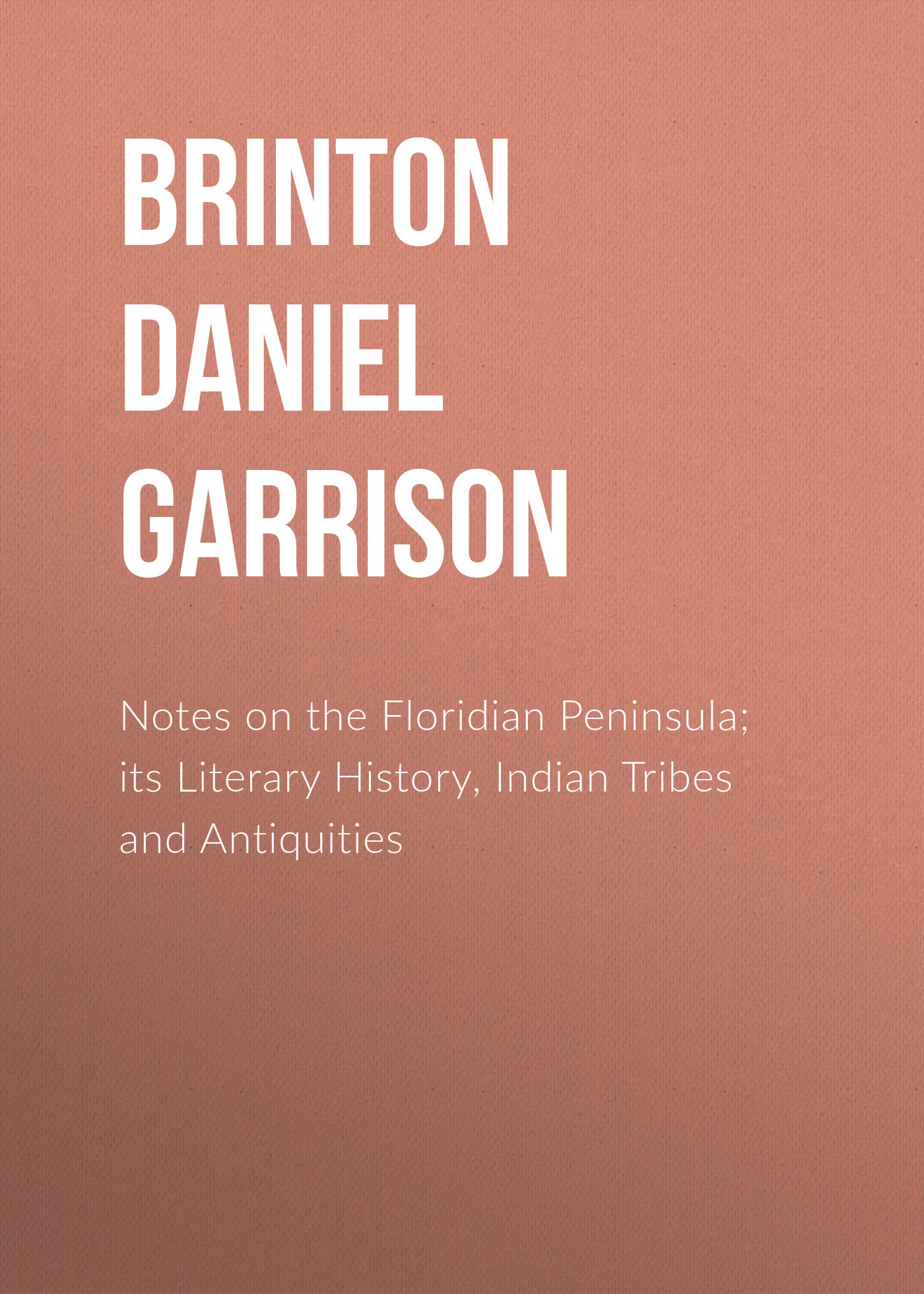 Brinton Daniel Garrison Notes on the Floridian Peninsula; its Literary History, Indian Tribes and Antiquities the oxford english literary history