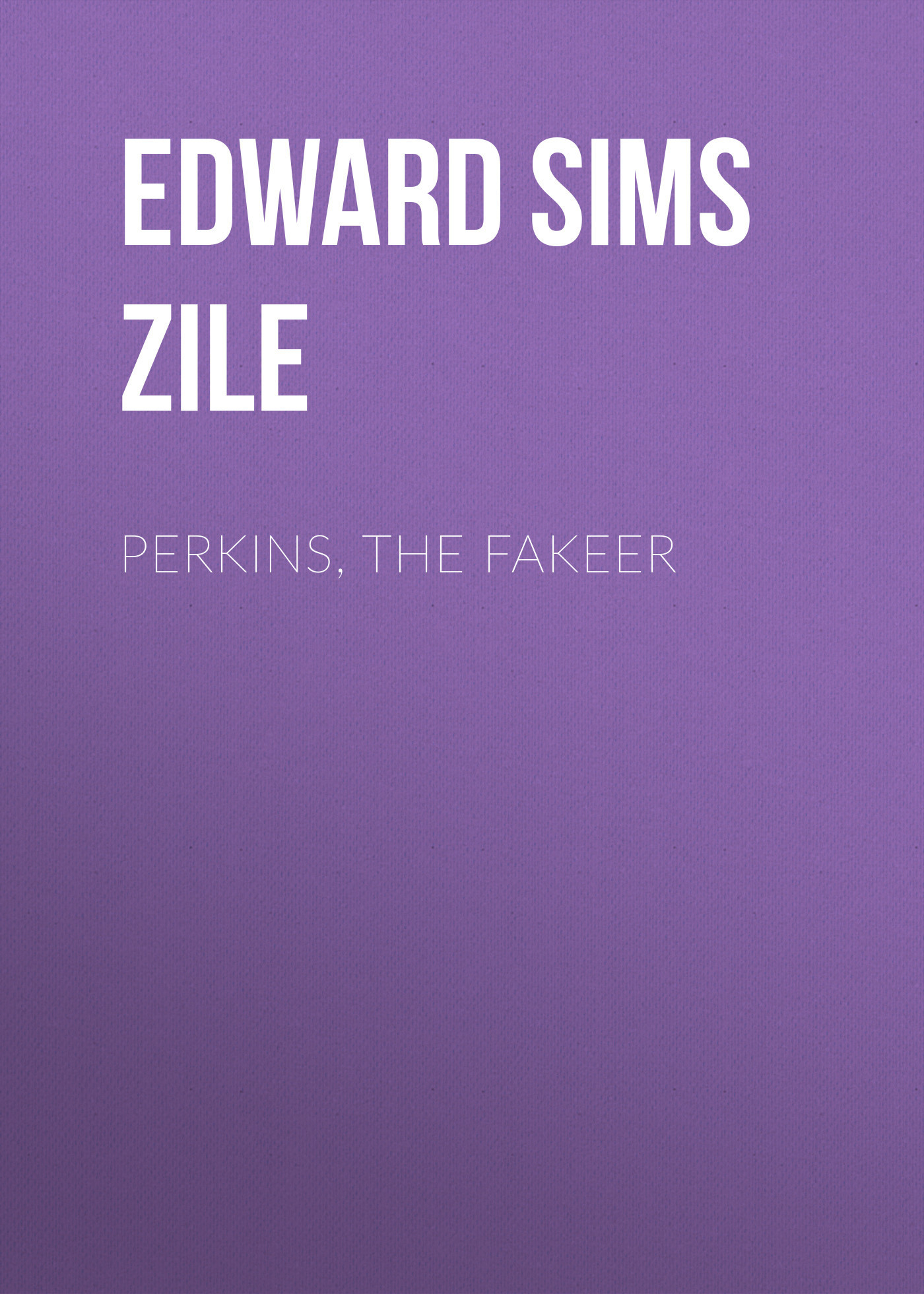 Edward Sims van Zile Perkins, the Fakeer электронный ключ microsoft the sims 4 жизнь в городе