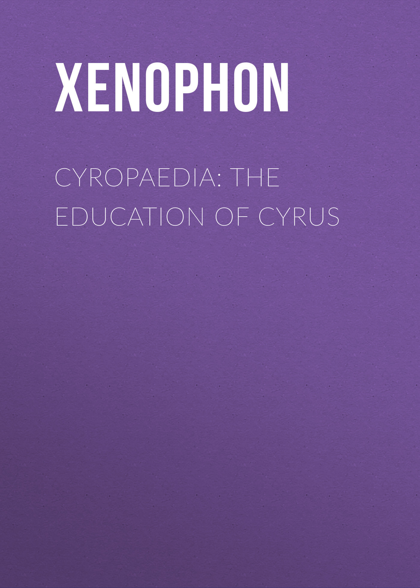Xenophon Cyropaedia: The Education of Cyrus xenophon d ephese habrocome et anthia