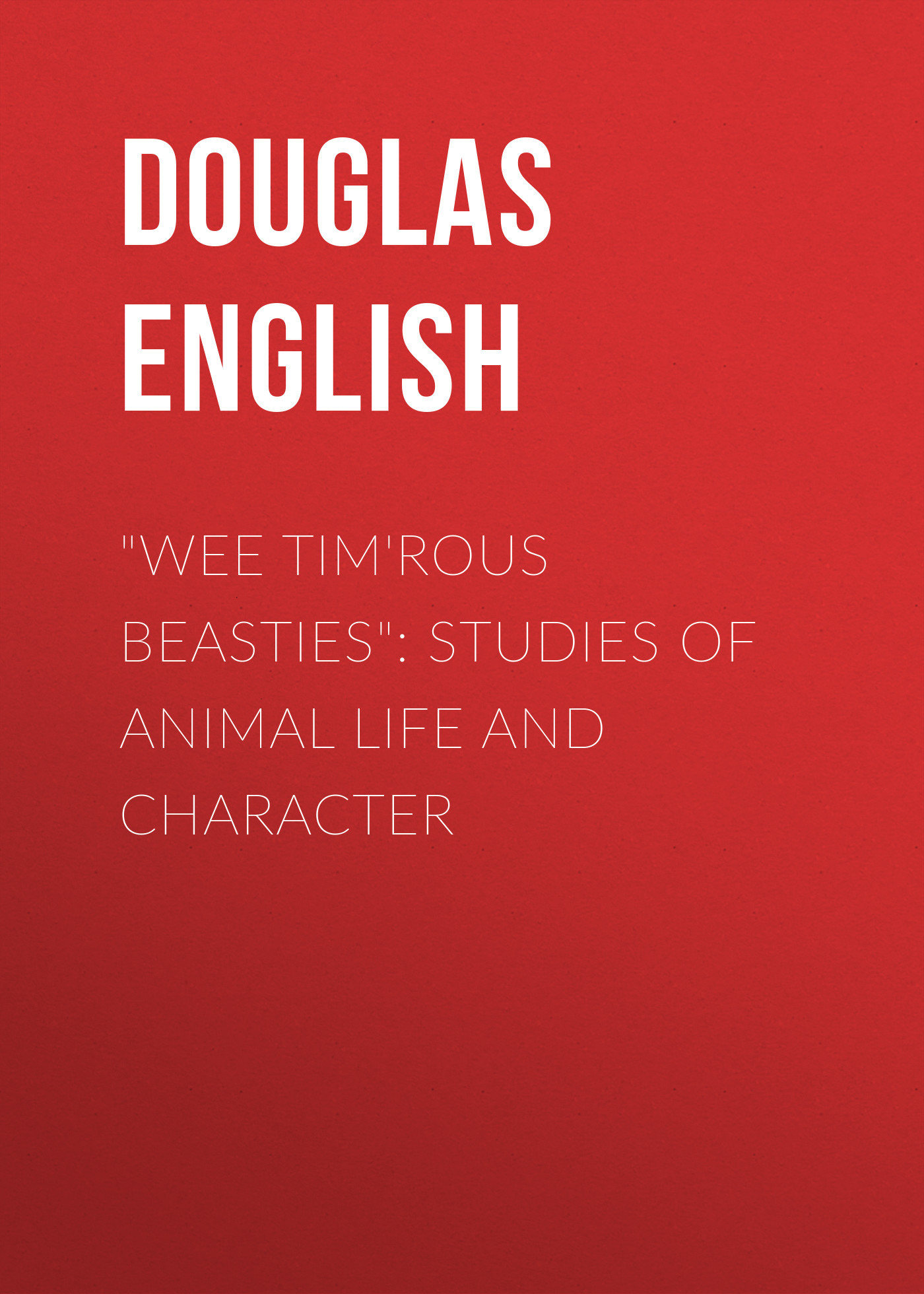 Douglas English Wee Tim'rous Beasties: Studies of Animal life and Character