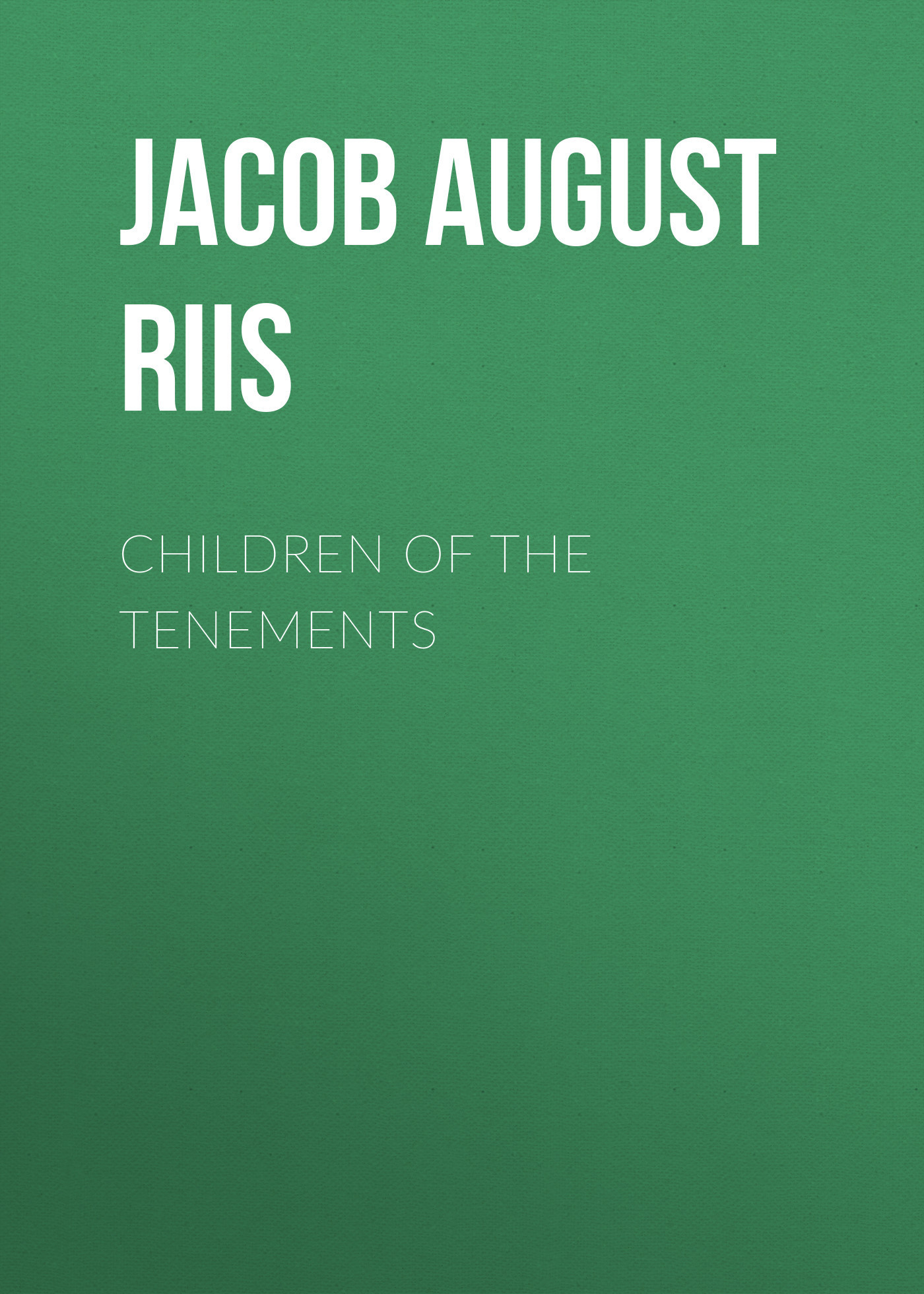 Jacob August Riis Children of the Tenements the outside of august