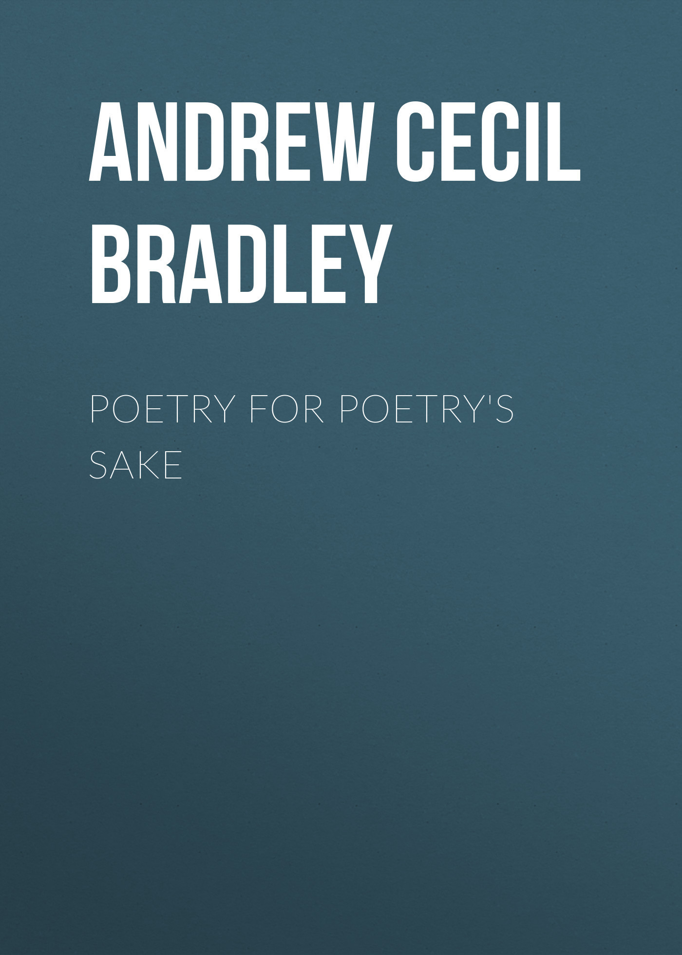 Andrew Cecil Bradley Poetry for Poetry's Sake american poetry