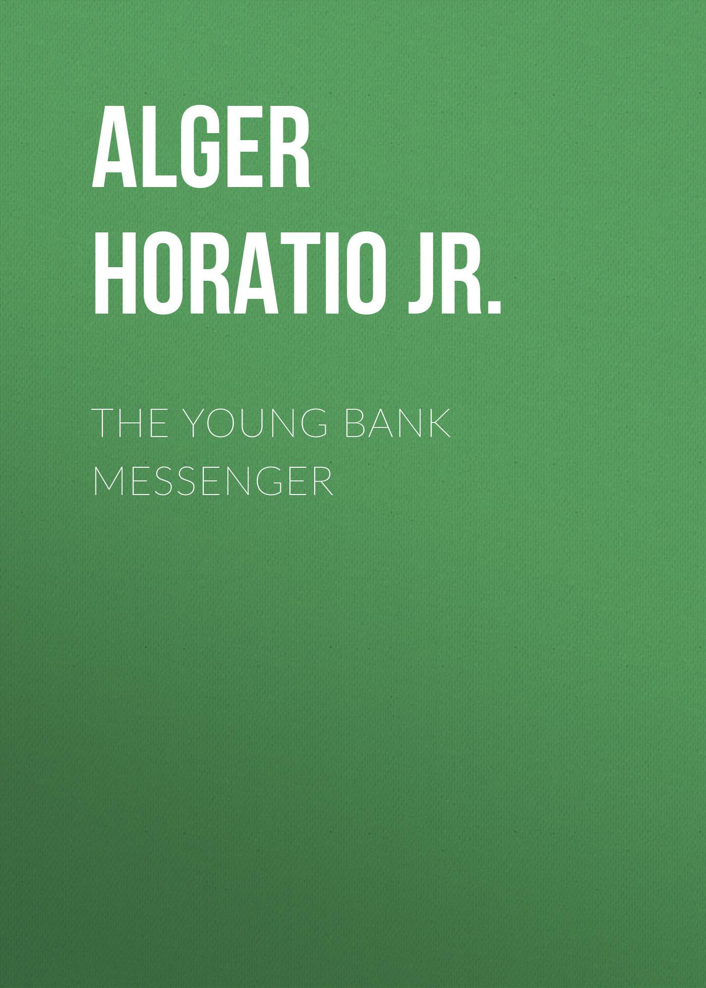 Alger Horatio Jr. The Young Bank Messenger horatio alger jr digging for gold