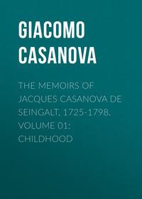 Giacomo Casanova - The Memoirs of Jacques Casanova de Seingalt, 1725-1798. Volume 01: Childhood
