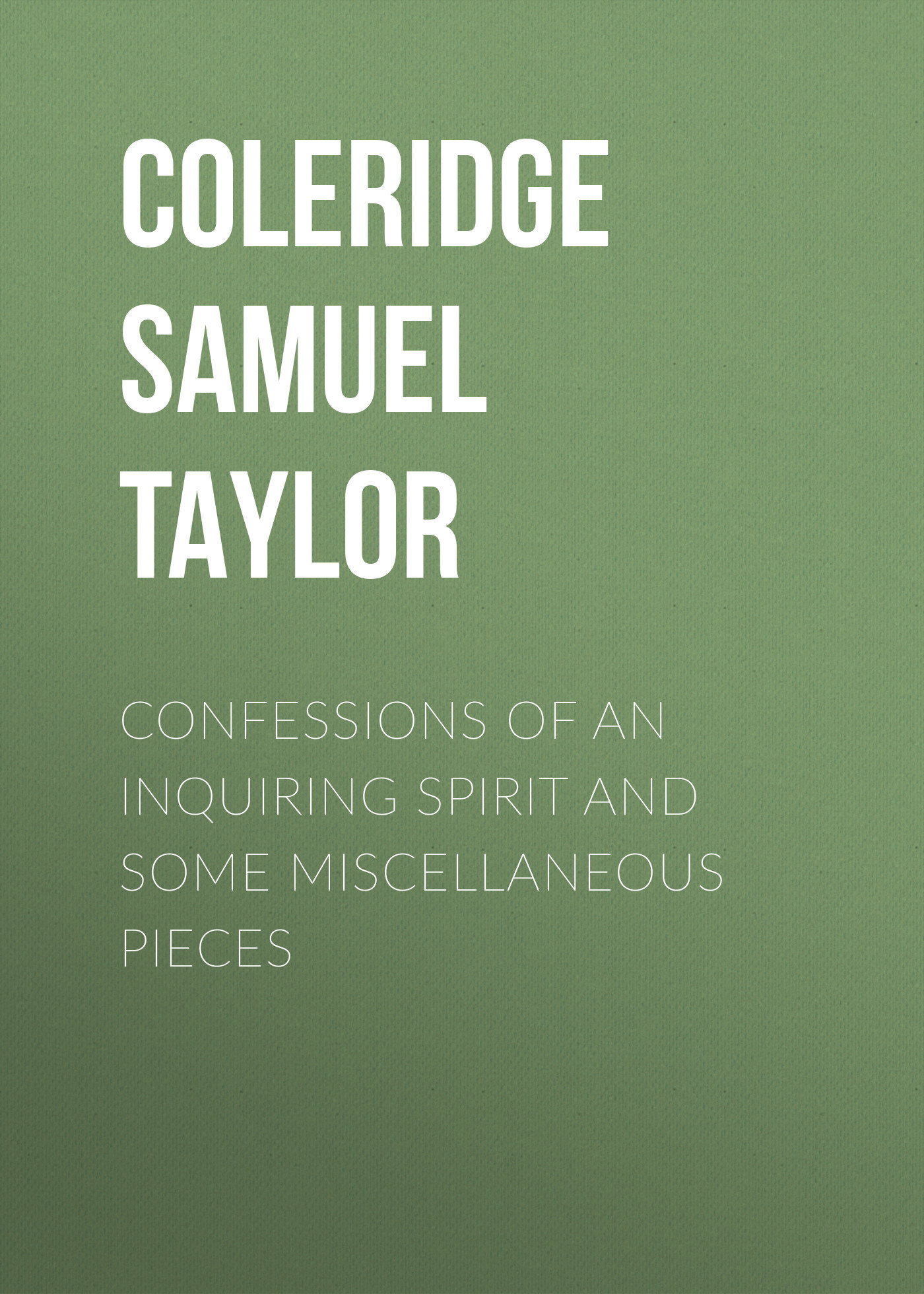 Coleridge Samuel Taylor Confessions of an Inquiring Spirit and Some Miscellaneous Pieces confessions of a shopaholic original soundtrack