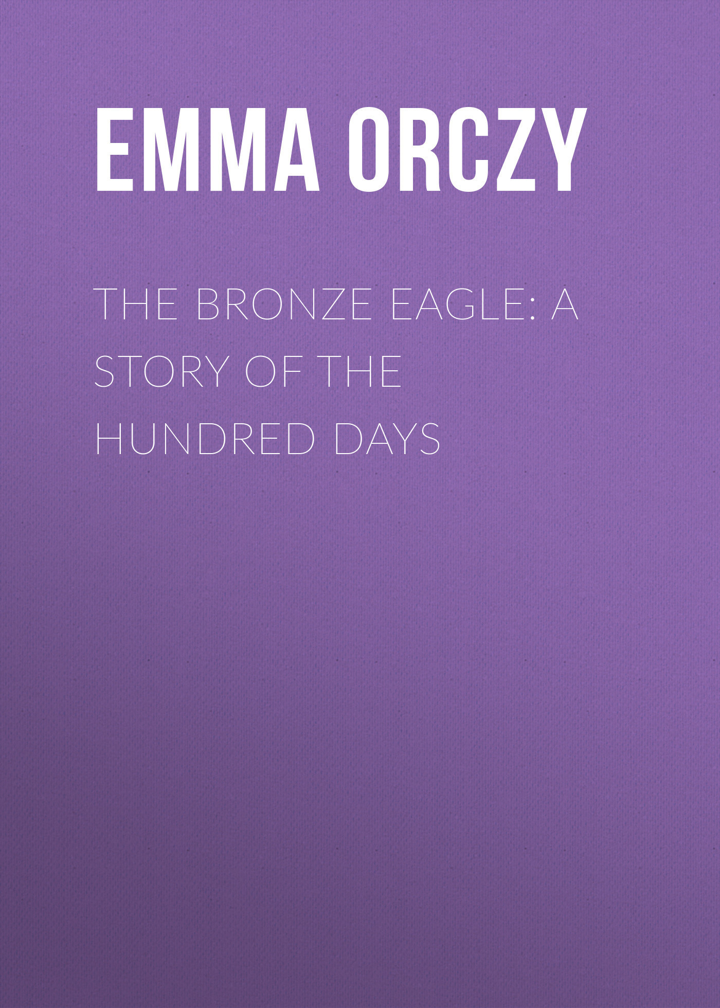 Emma Orczy The Bronze Eagle: A Story of the Hundred Days пальто alix story alix story mp002xw13vur