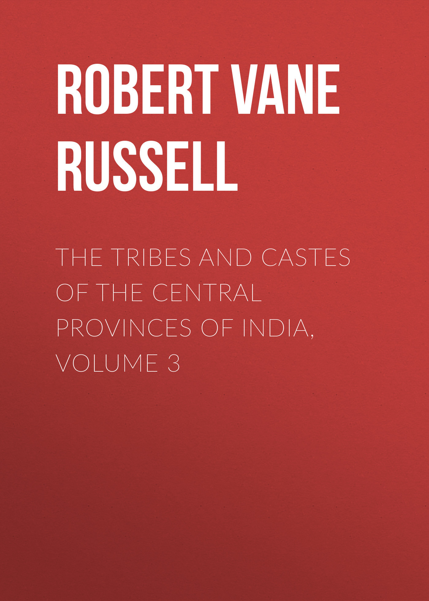 Robert Vane Russell The Tribes and Castes of the Central Provinces of India, Volume 3 natural enemy fauna in rice wheat system of india