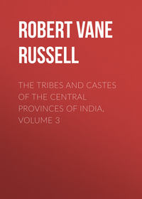 Robert Vane Russell - The Tribes and Castes of the Central Provinces of India, Volume 3
