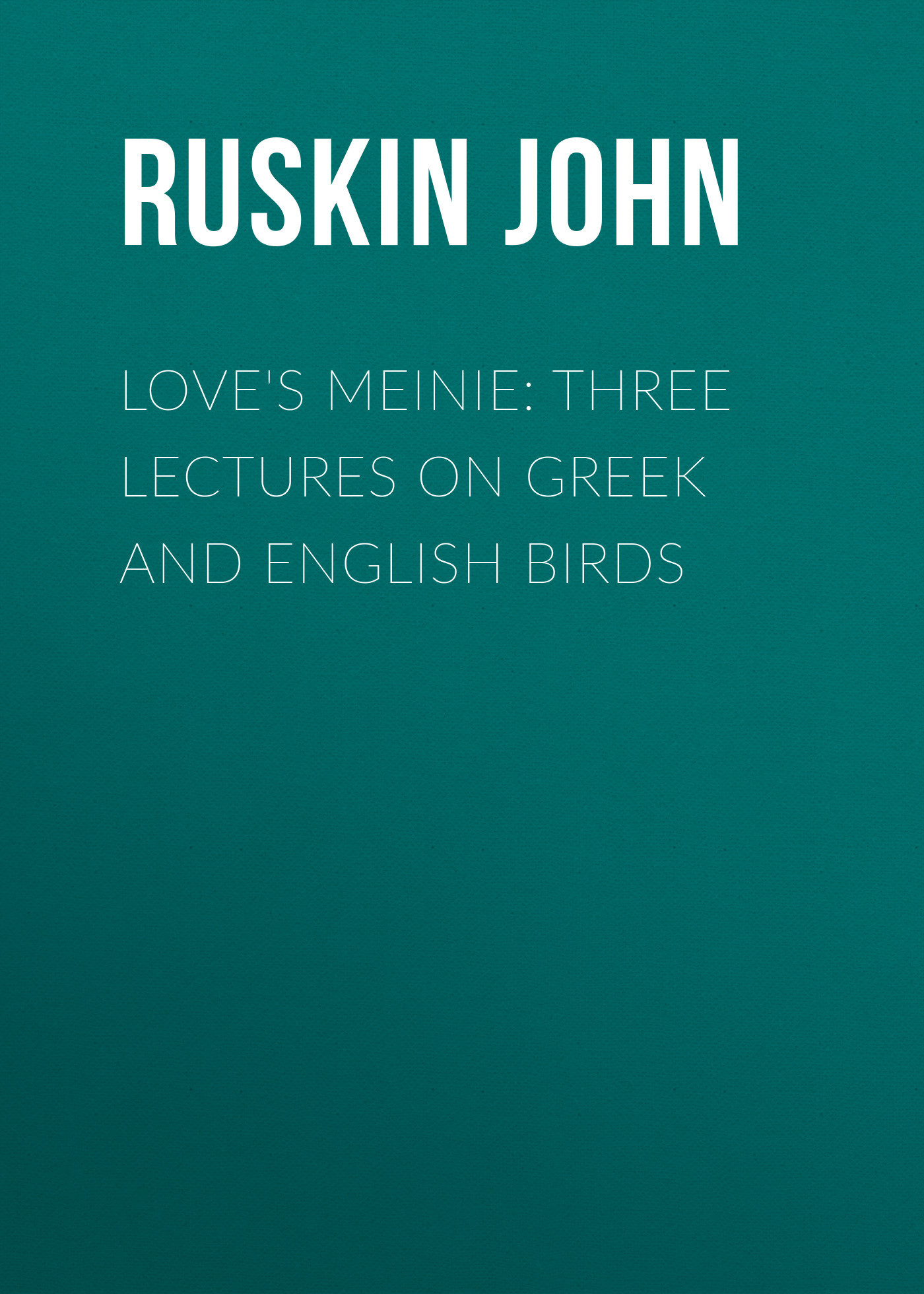 Ruskin John Love's Meinie: Three Lectures on Greek and English Birds kant s lectures on anthropology