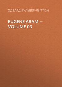 - Eugene Aram – Volume 03