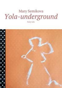 Mary Semikova - Yola-underground. Fairy tale