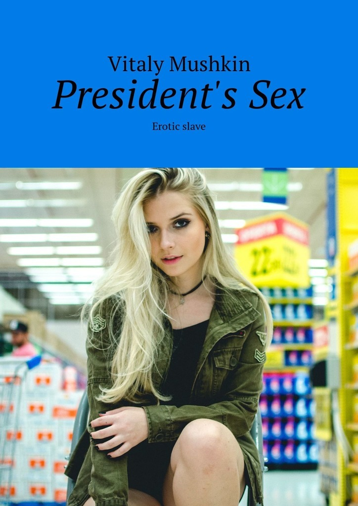 Vitaly Mushkin President's Sex. Erotic slave ISBN: 9785449323132 vitaly mushkin office sex work and erotica