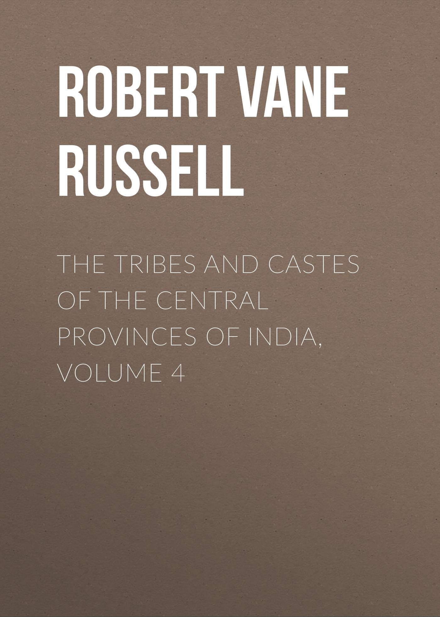 Robert Vane Russell The Tribes and Castes of the Central Provinces of India, Volume 4 гель nivea nivea ni026lwviu43