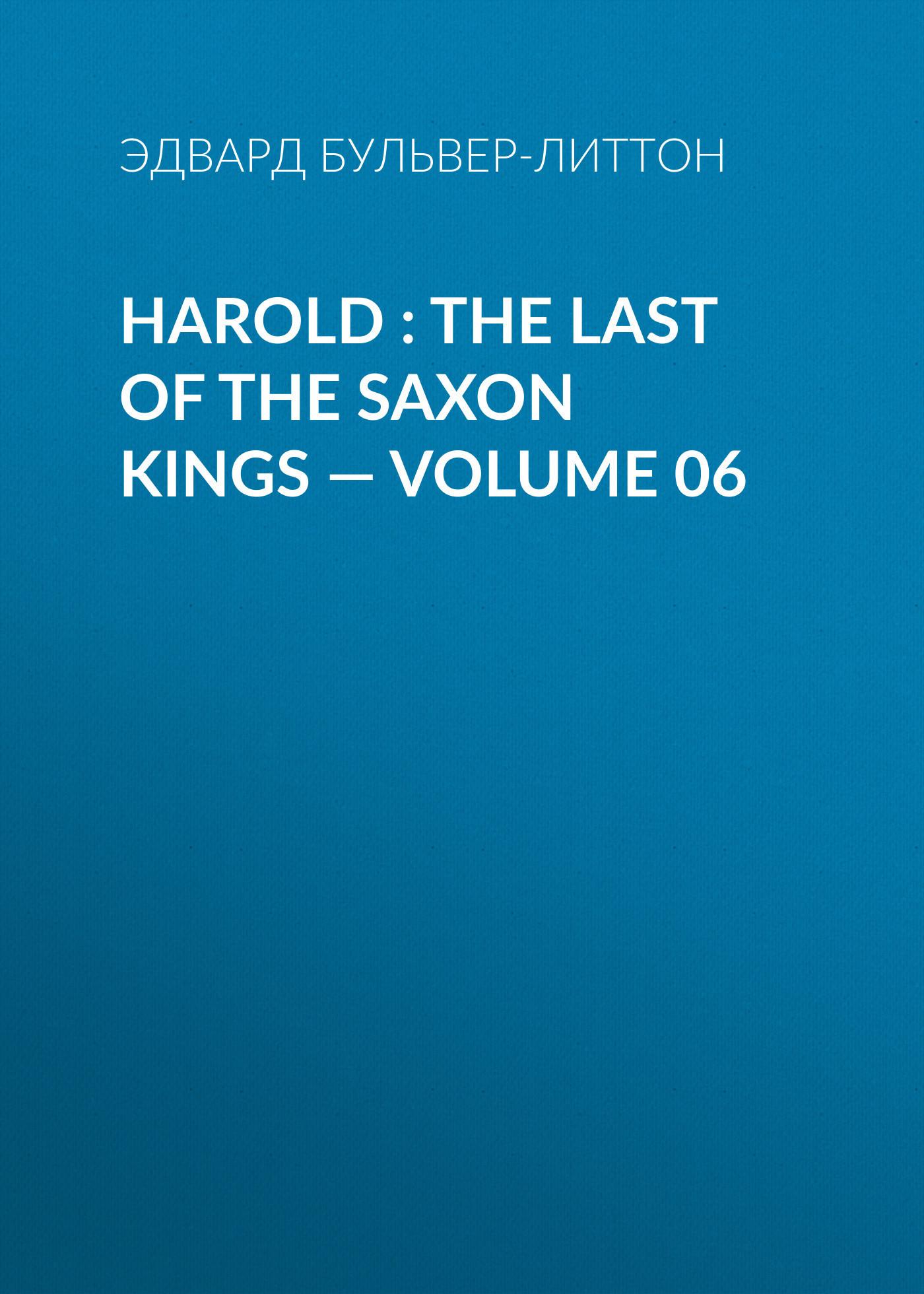 цена на Эдвард Бульвер-Литтон Harold : the Last of the Saxon Kings — Volume 06