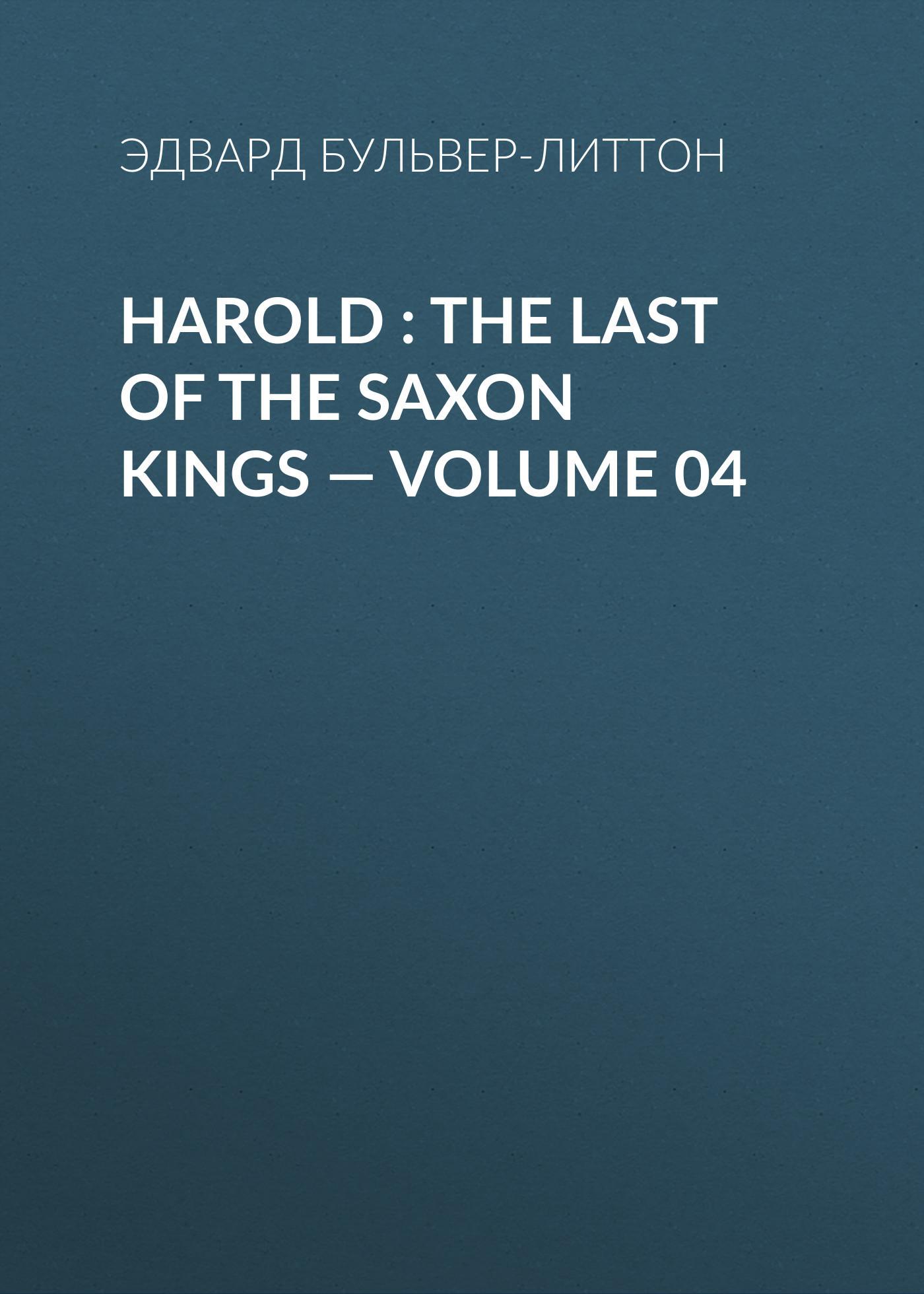 Эдвард Бульвер-Литтон Harold : the Last of the Saxon Kings — Volume 04 fielding harold amelia volume 1