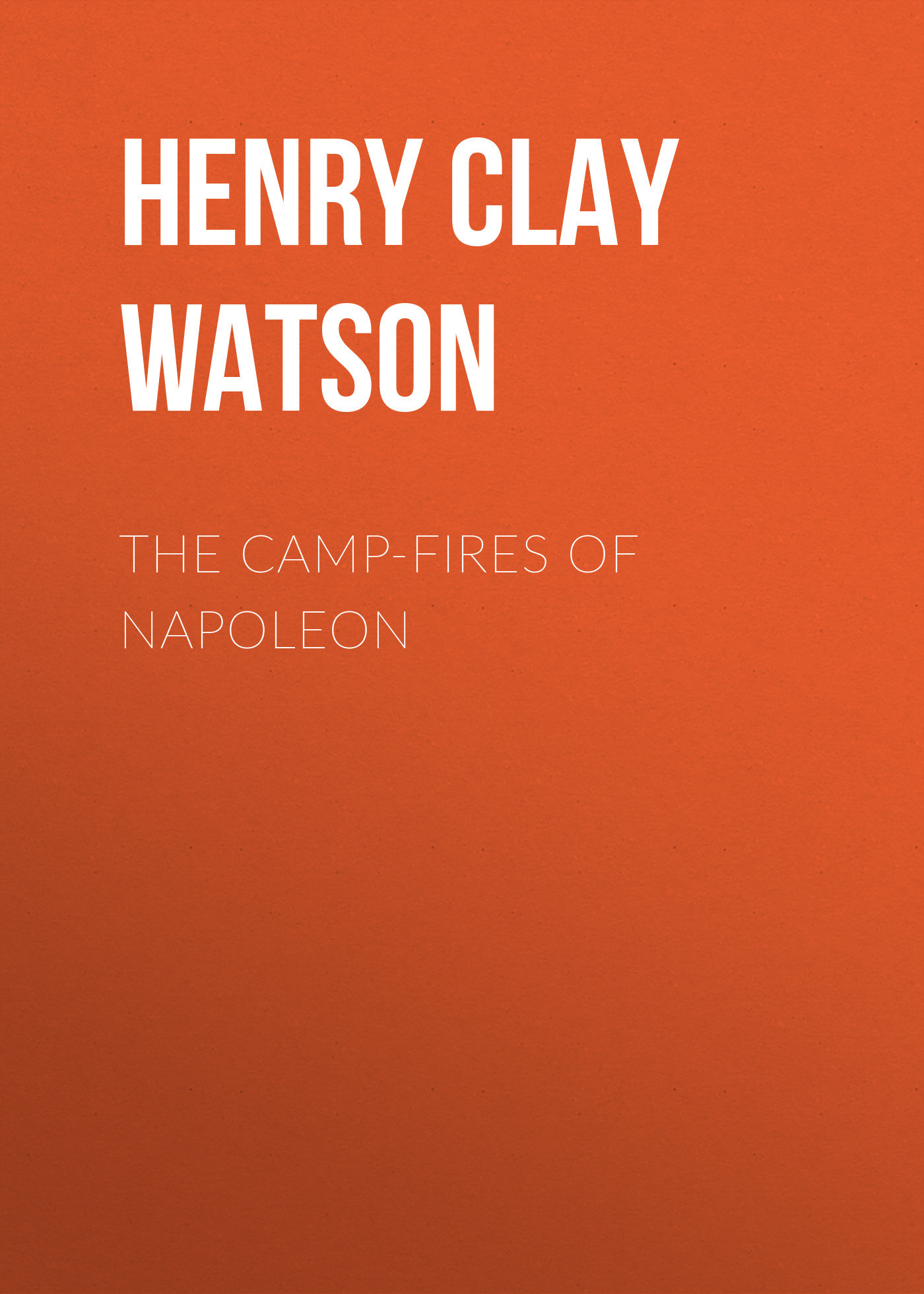 Henry Clay Watson The Camp-fires of Napoleon