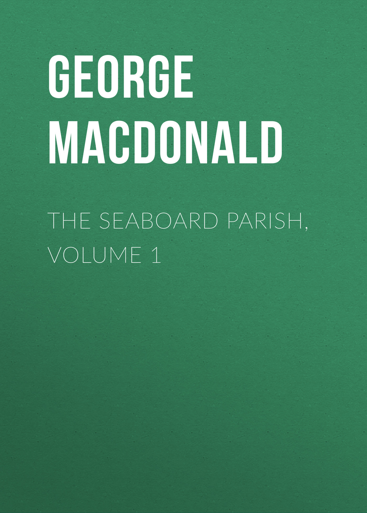 George MacDonald The Seaboard Parish, Volume 1 все цены