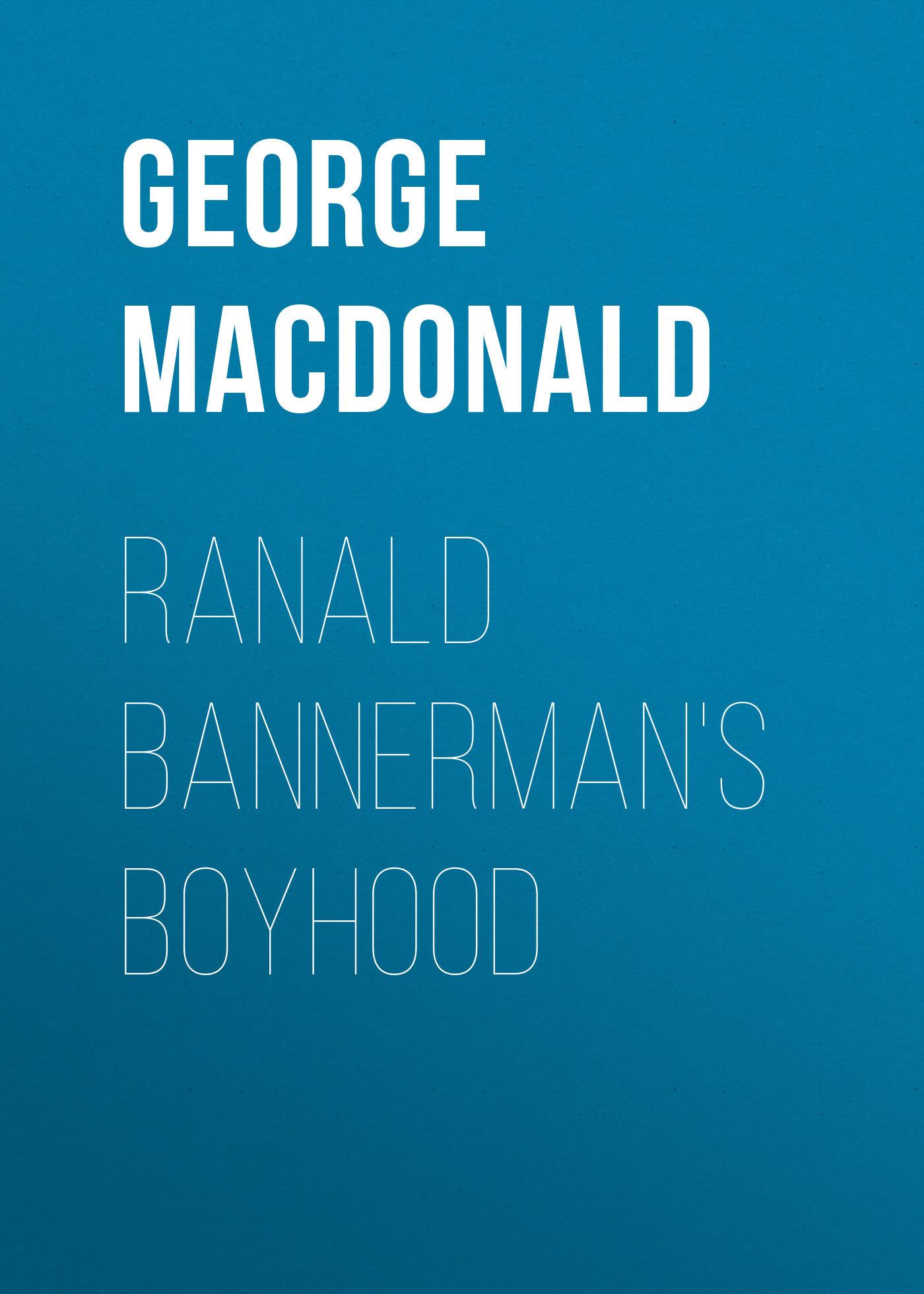 George MacDonald Ranald Bannerman's Boyhood анастасия лукомская стихосоматика