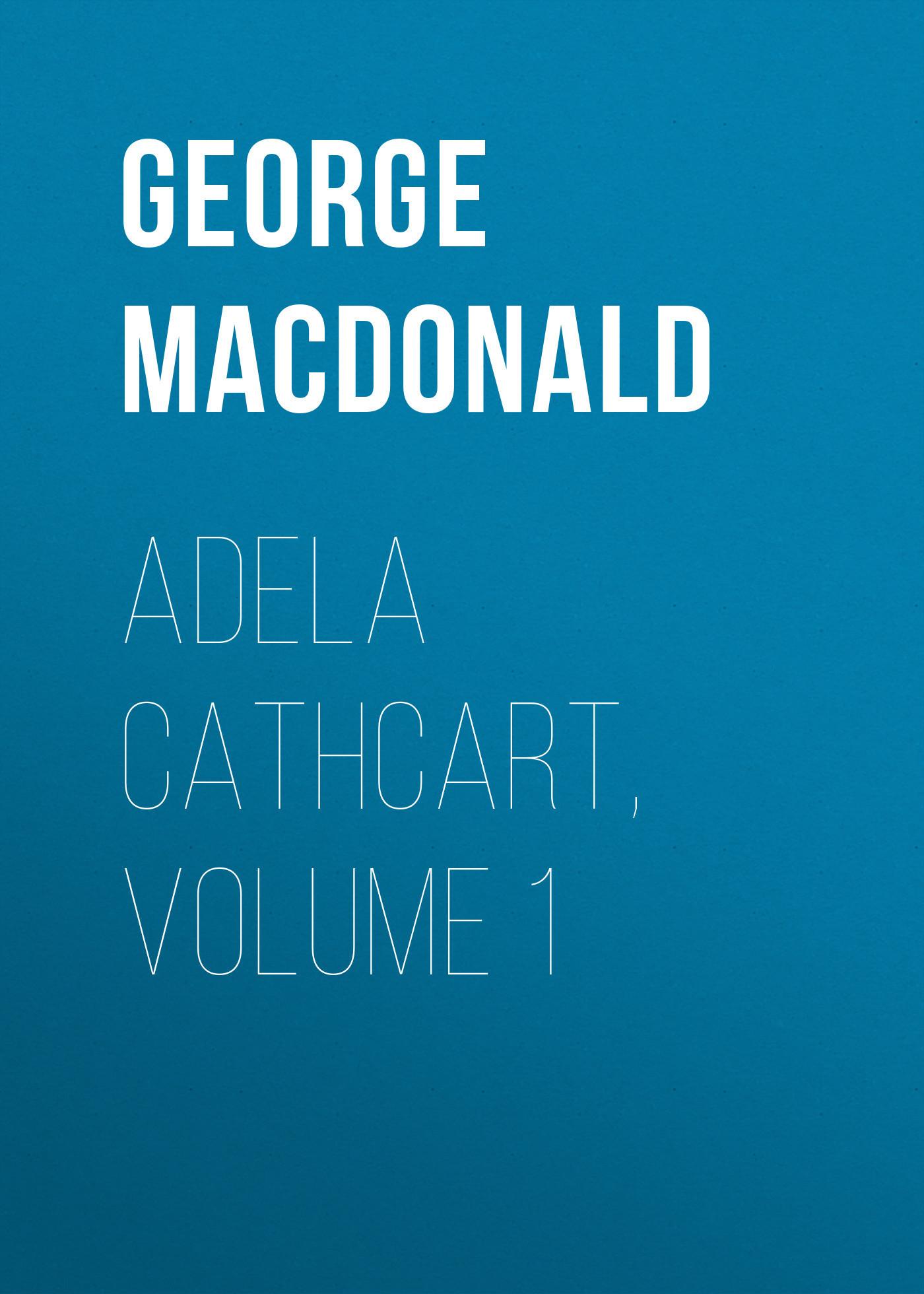 George MacDonald Adela Cathcart, Volume 1 bumf volume 1